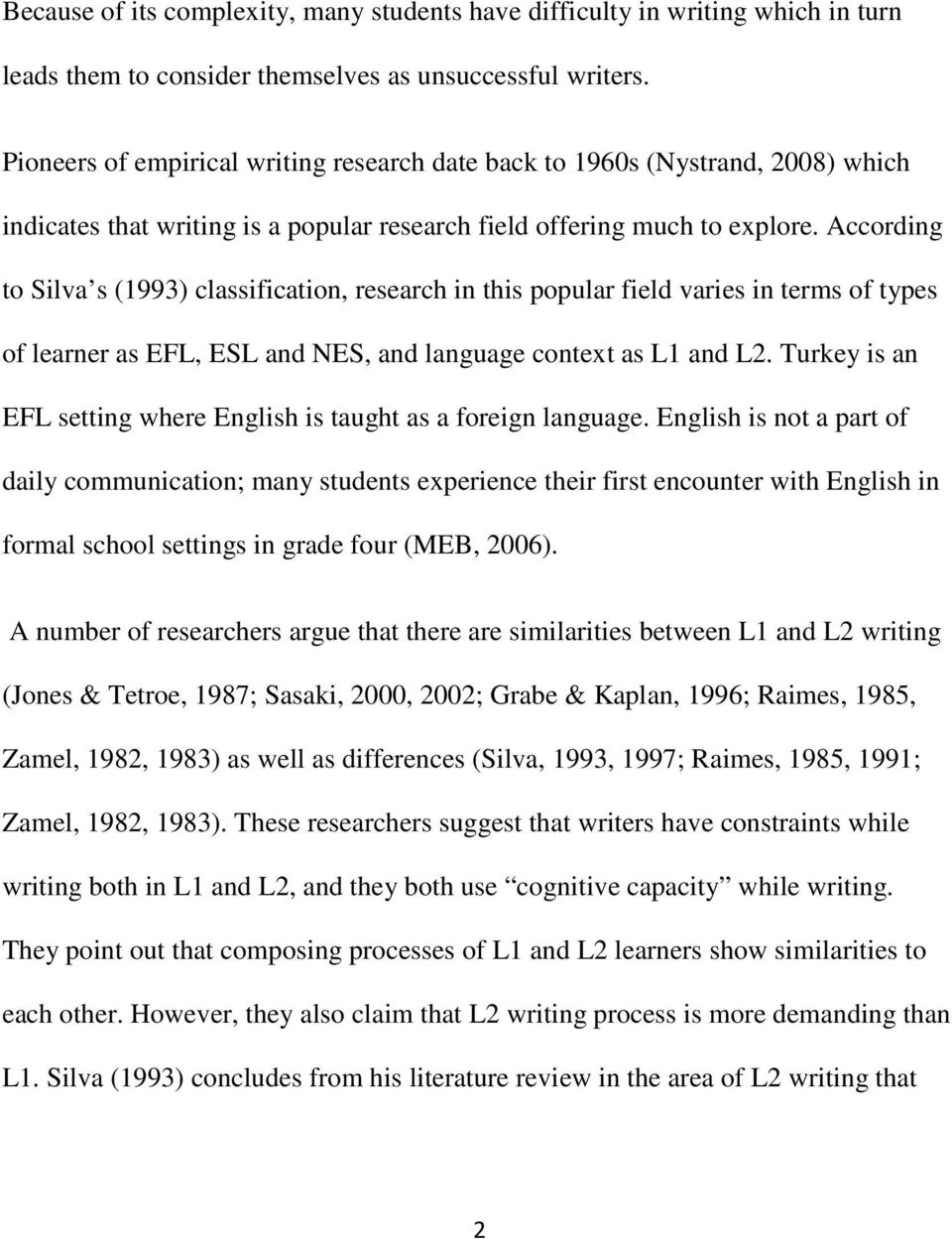According to Silva s (1993) classification, research in this popular field varies in terms of types of learner as EFL, ESL and NES, and language context as L1 and L2.