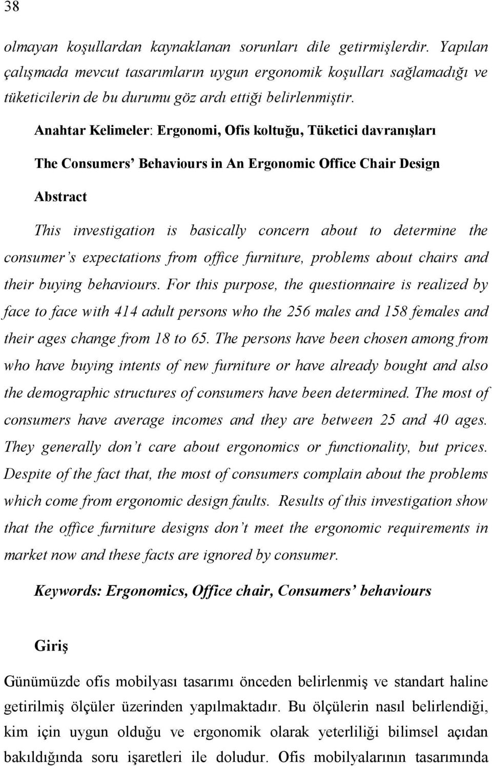 Anahtar Kelimeler: Ergonomi, Ofis koltuğu, Tüketici davranışları The Consumers Behaviours in An Ergonomic Office Chair Design Abstract This investigation is basically concern about to determine the