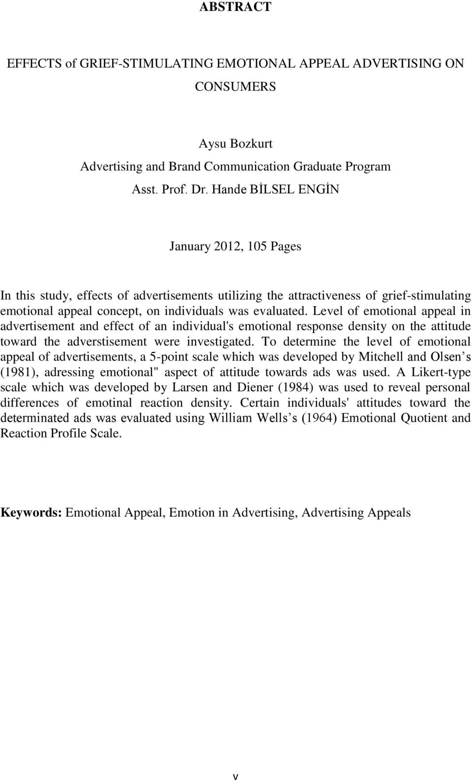 Level of emotional appeal in advertisement and effect of an individual's emotional response density on the attitude toward the adverstisement were investigated.
