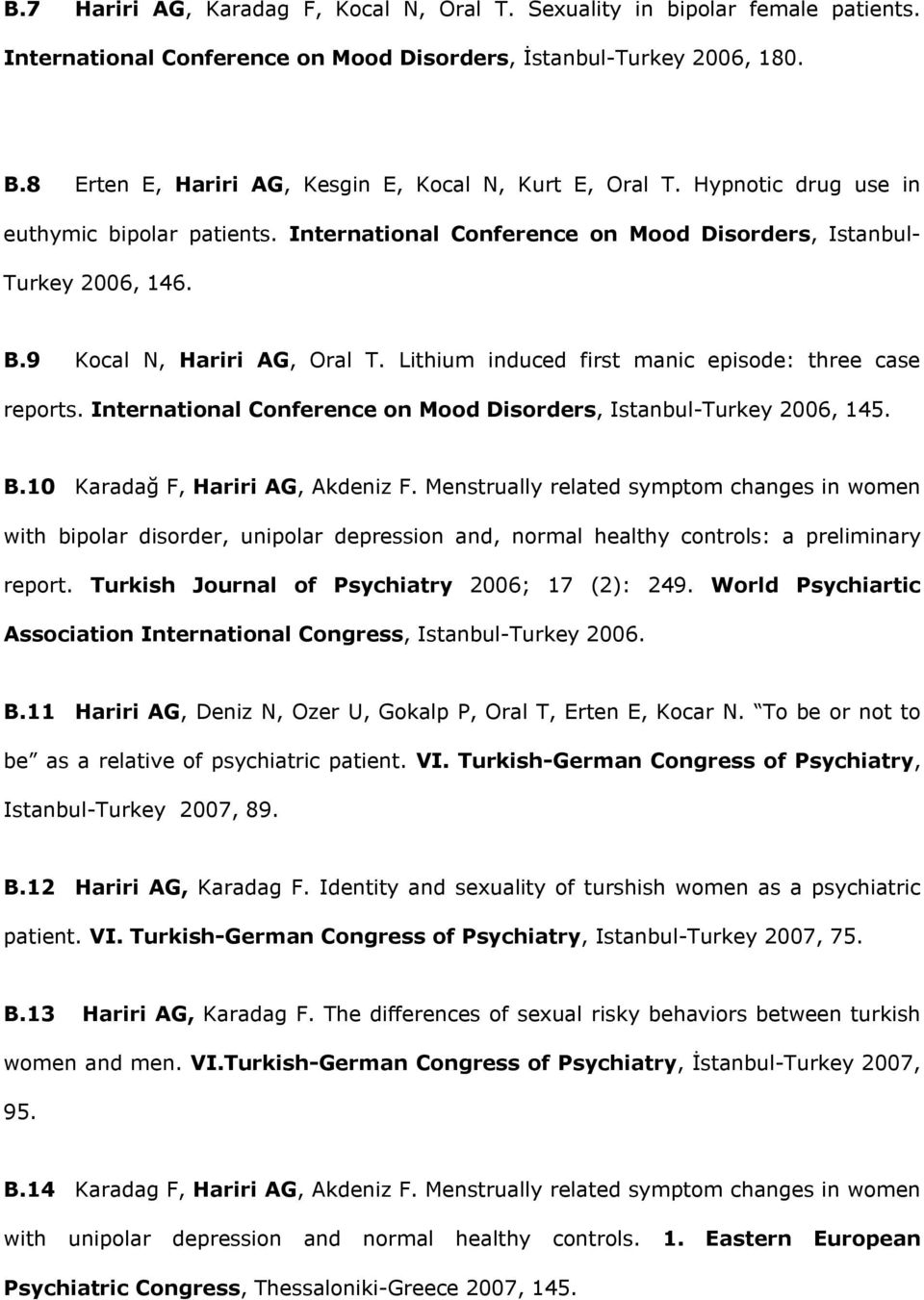 9 Kocal N, Hariri AG, Oral T. Lithium induced first manic episode: three case reports. International Conference on Mood Disorders, Istanbul-Turkey 2006, 145. B.10 Karadağ F, Hariri AG, Akdeniz F.