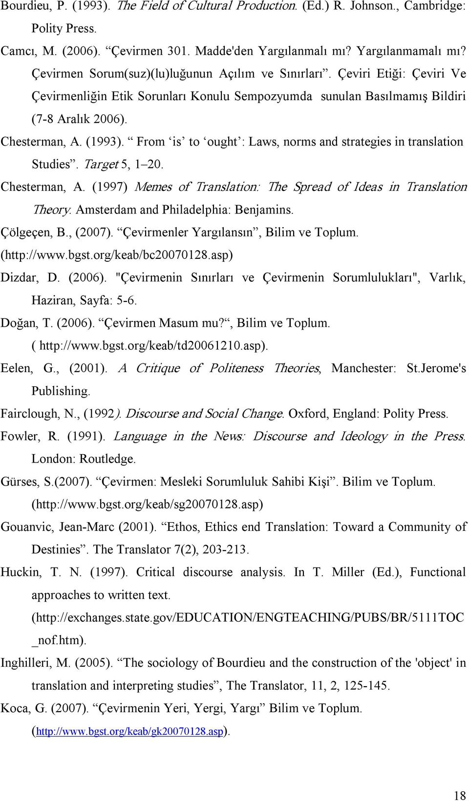 From is to ought : Laws, norms and strategies in translation Studies. Target 5, 1 20. Chesterman, A. (1997) Memes of Translation: The Spread of Ideas in Translation Theory.