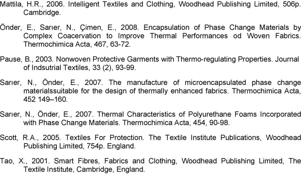 Nonwoven Protective Garments with Thermo-regulating Properties. Journal of Indsutrial Textiles, 33 (2), 93-99. Sarıer, N., Önder, E., 2007.