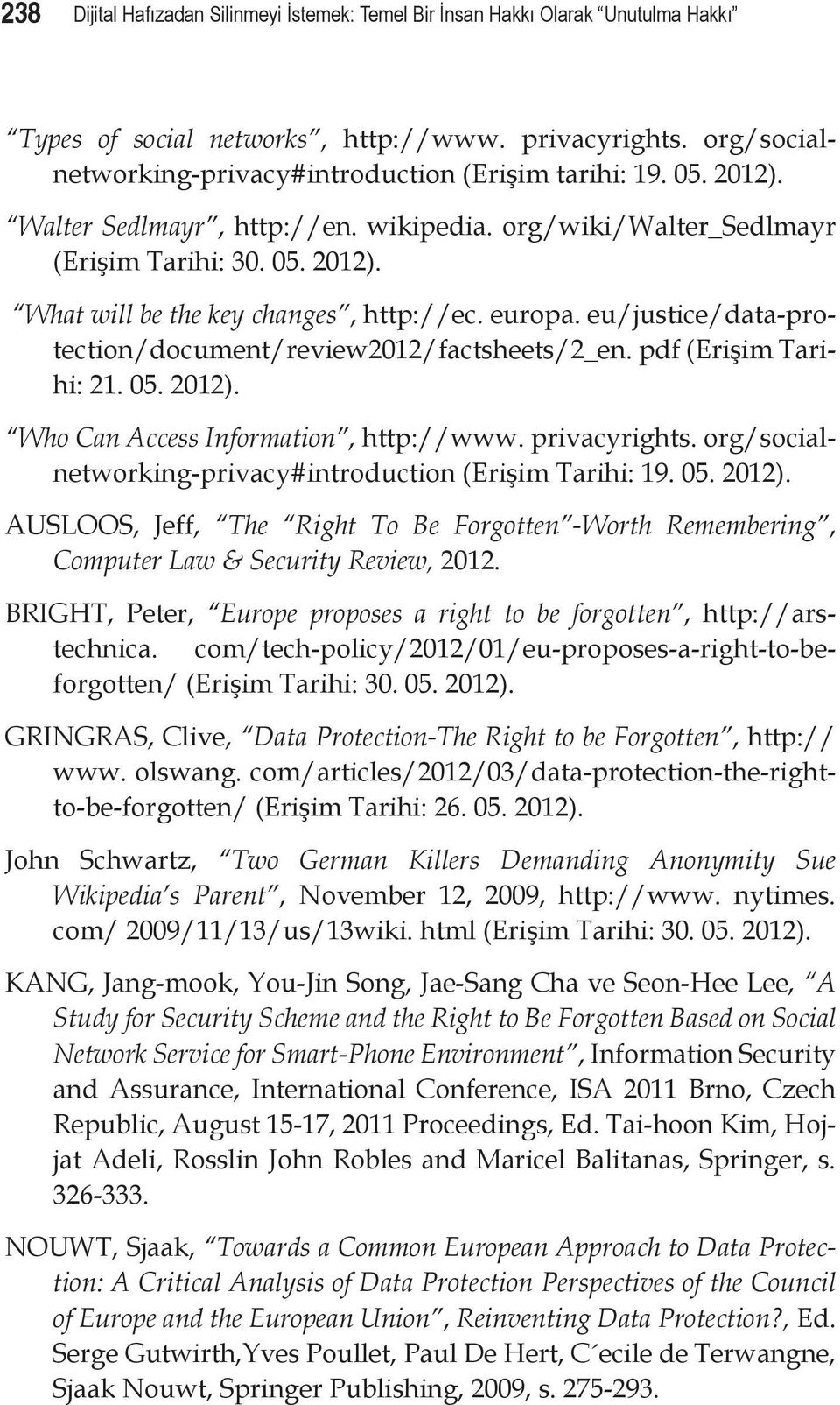 eu/justice/data-protection/document/review2012/factsheets/2_en. pdf (Erişim Tarihi: 21. 05. 2012). Who Can Access Information, http://www. privacyrights.