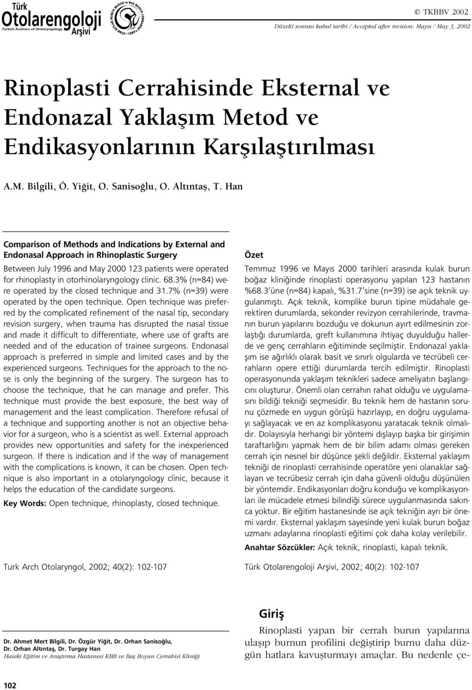 Han Comparison of Methods and Indications by External and Endonasal Approach in Rhinoplastic Surgery Between July 1996 and May 000 13 patients were operated for rhinoplasty in otorhinolaryngology