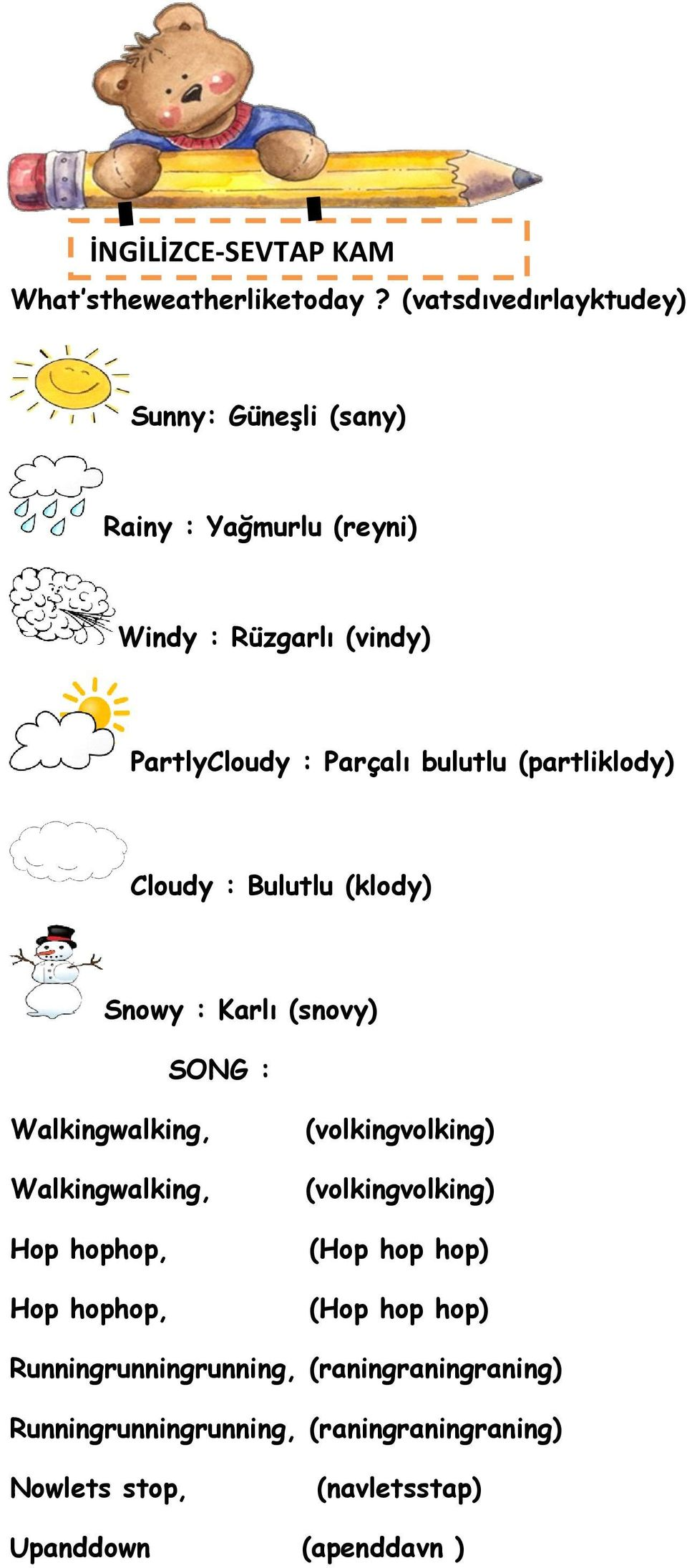 bulutlu (partliklody) Cloudy : Bulutlu (klody) Snowy : Karlı (snovy) SONG : Walkingwalking, Walkingwalking, Hop hophop, Hop