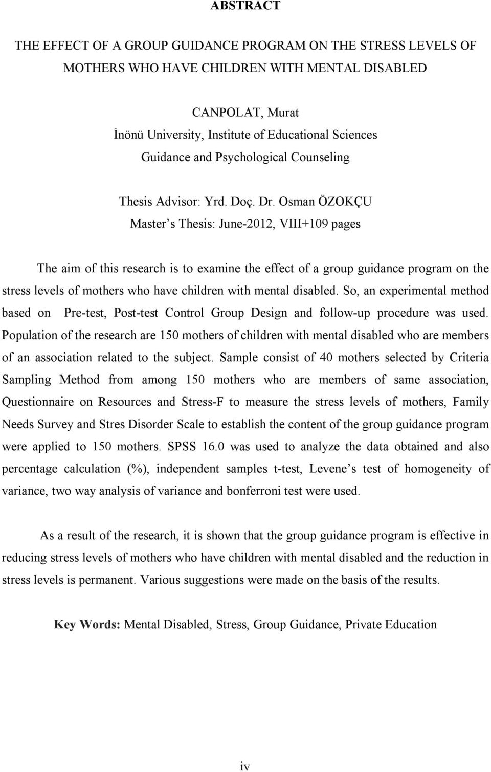Osman ÖZOKÇU Master s Thesis: June-2012, VIII+109 pages The aim of this research is to examine the effect of a group guidance program on the stress levels of mothers who have children with mental