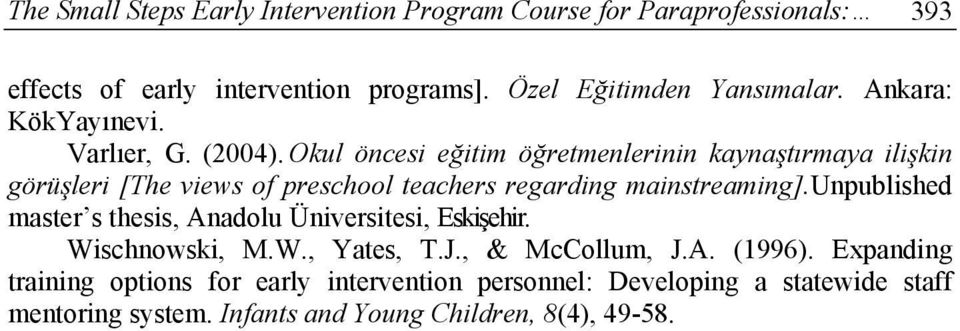 Okul öncesi eğitim öğretmenlerinin kaynaştırmaya ilişkin görüşleri [The views of preschool teachers regarding mainstreaming].