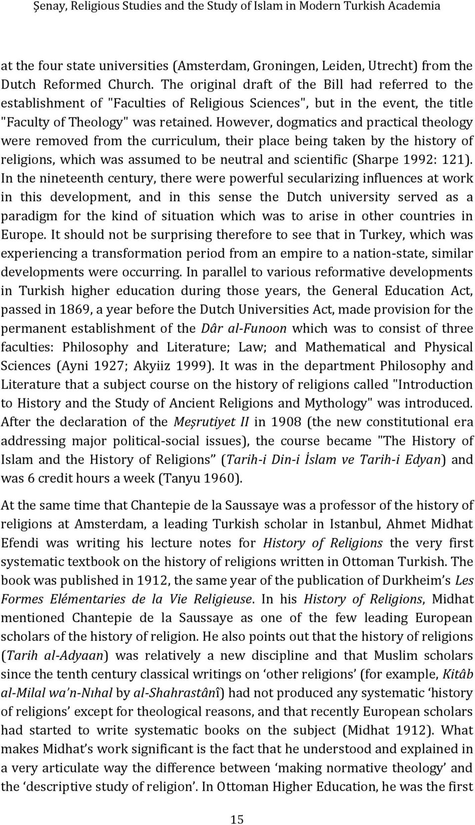 However, dogmatics and practical theology were removed from the curriculum, their place being taken by the history of religions, which was assumed to be neutral and scientific (Sharpe 1992: 121).