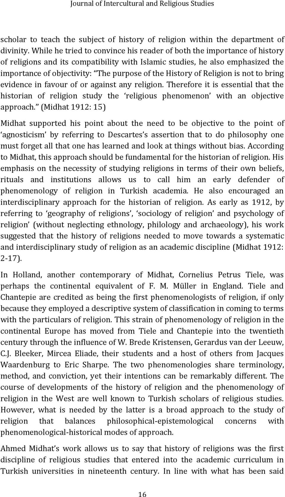 History of Religion is not to bring evidence in favour of or against any religion. Therefore it is essential that the historian of religion study the religious phenomenon with an objective approach.