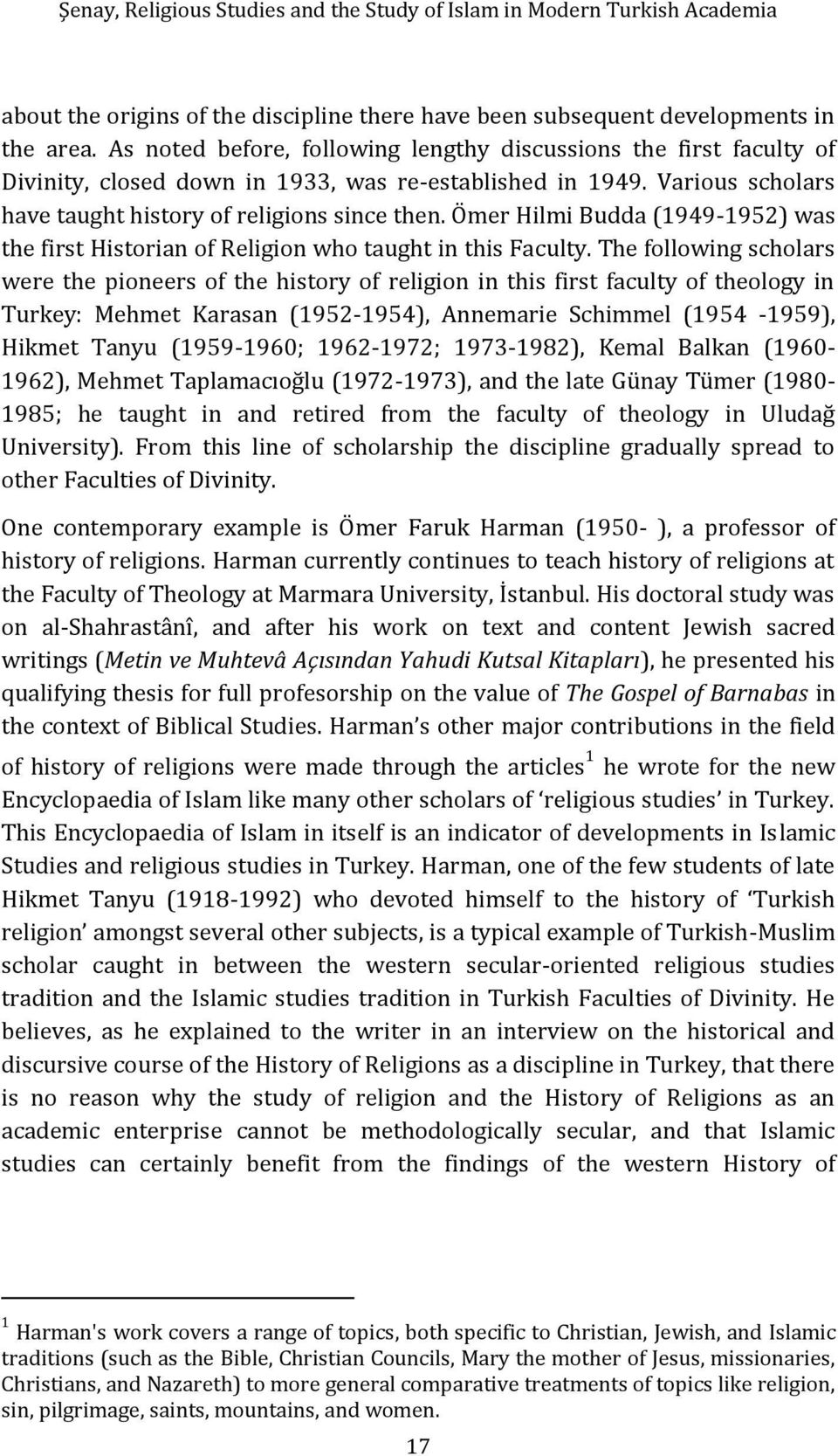 Ömer Hilmi Budda (1949-1952) was the first Historian of Religion who taught in this Faculty.