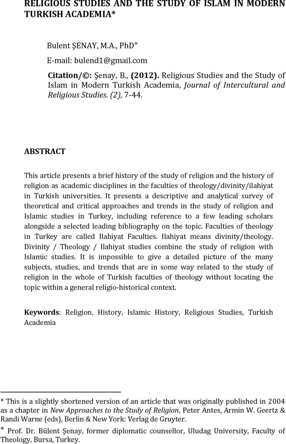ABSTRACT This article presents a brief history of the study of religion and the history of religion as academic disciplines in the faculties of theology/divinity/ilahiyat in Turkish universities.