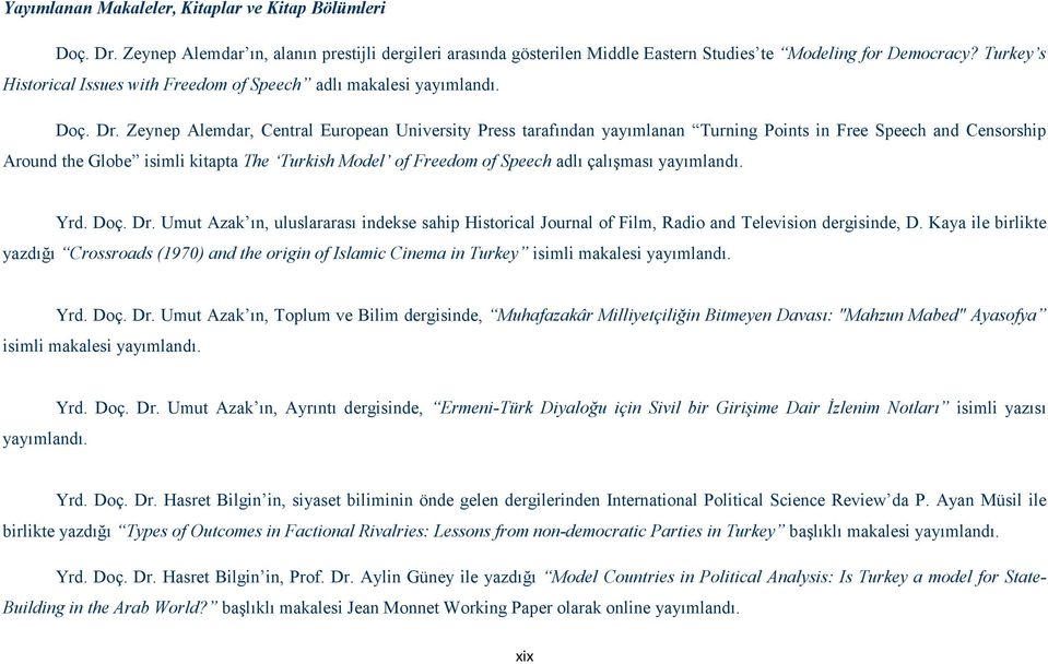 Zeynep Alemdar, Central European University Press tarafından yayımlanan Turning Points in Free Speech and Censorship Around the Globe isimli kitapta The Turkish Model of Freedom of Speech adlı