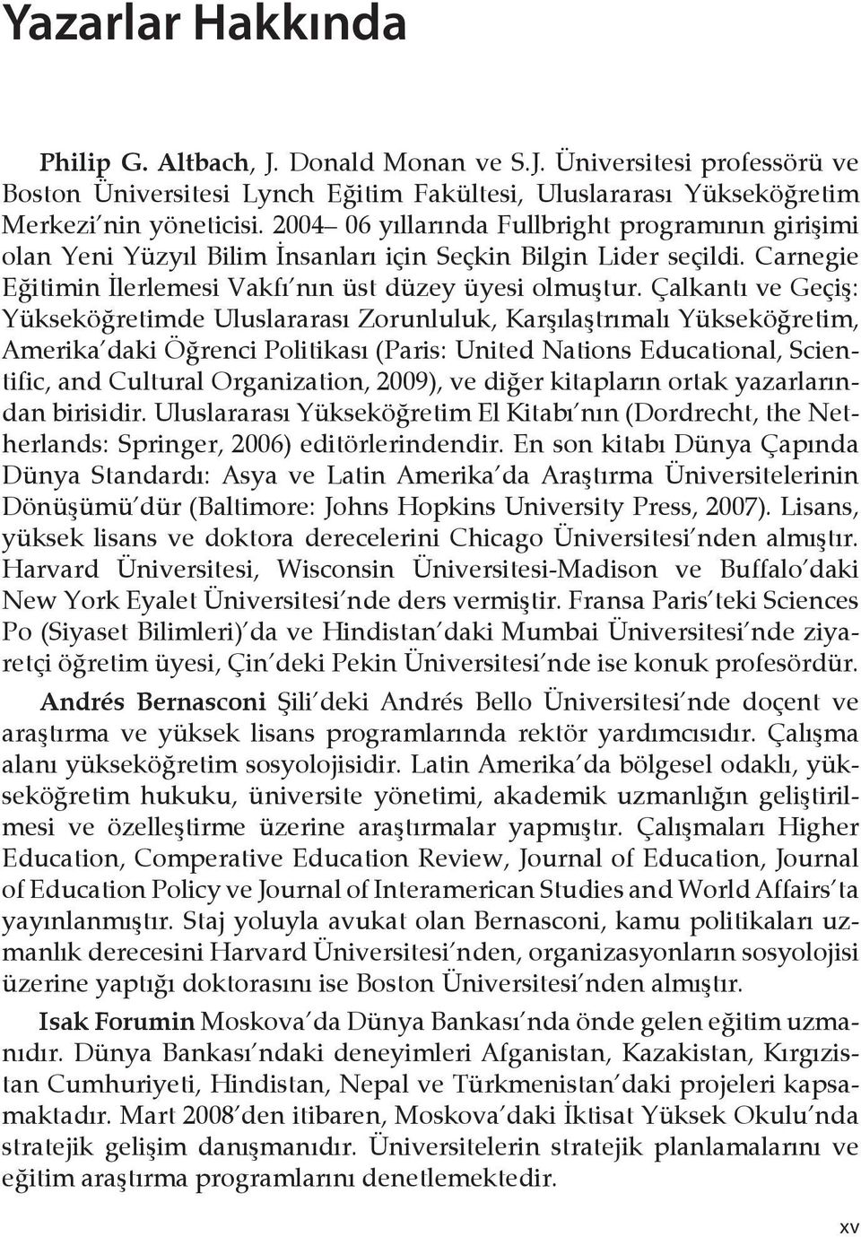 Çalkantı ve Geçiş: Yükseköğretimde Uluslararası Zorunluluk, Karşılaştrımalı Yükseköğretim, Amerika daki Öğrenci Politikası (Paris: United Nations Educational, Scientific, and Cultural Organization,