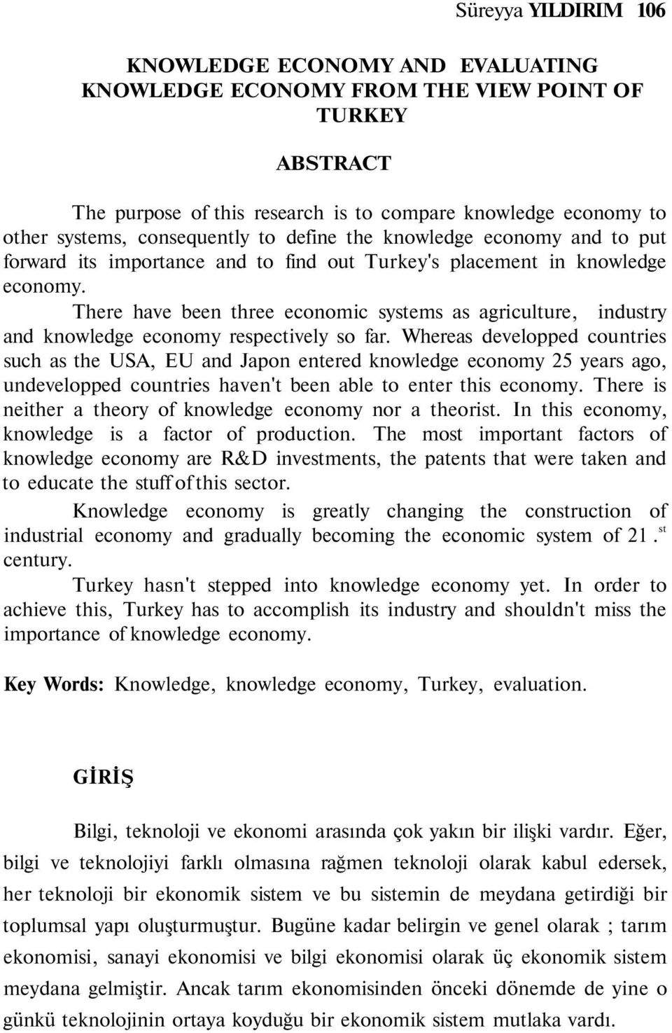 There have been three economic systems as agriculture, industry and knowledge economy respectively so far.