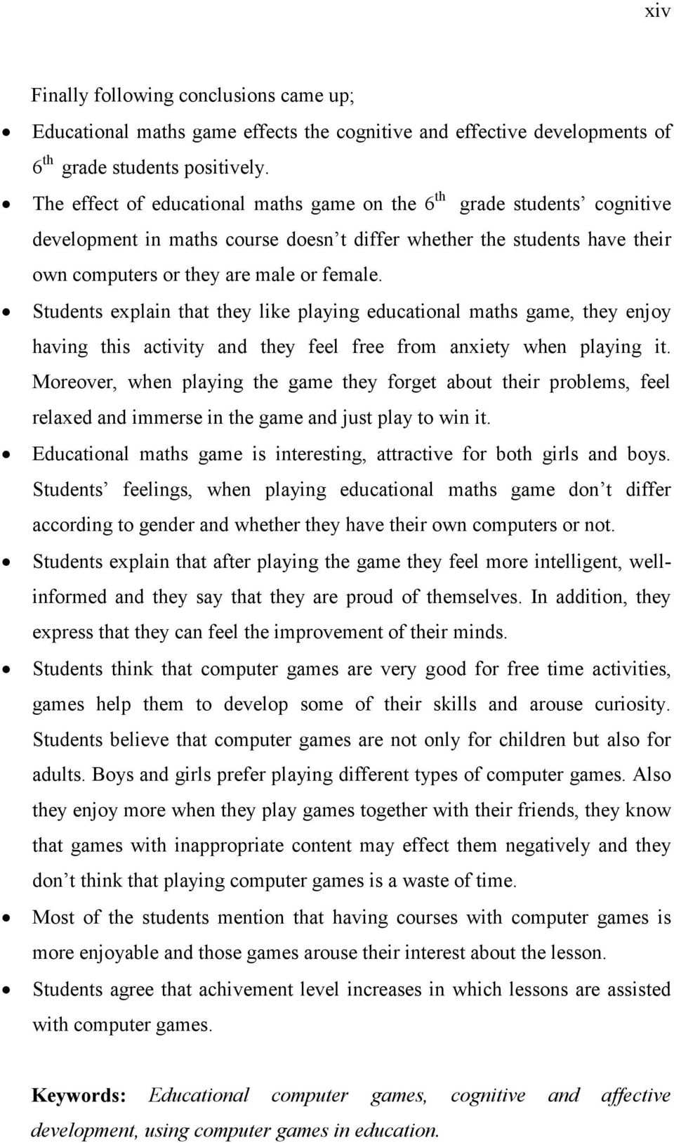 Students explain that they like playing educational maths game, they enjoy having this activity and they feel free from anxiety when playing it.