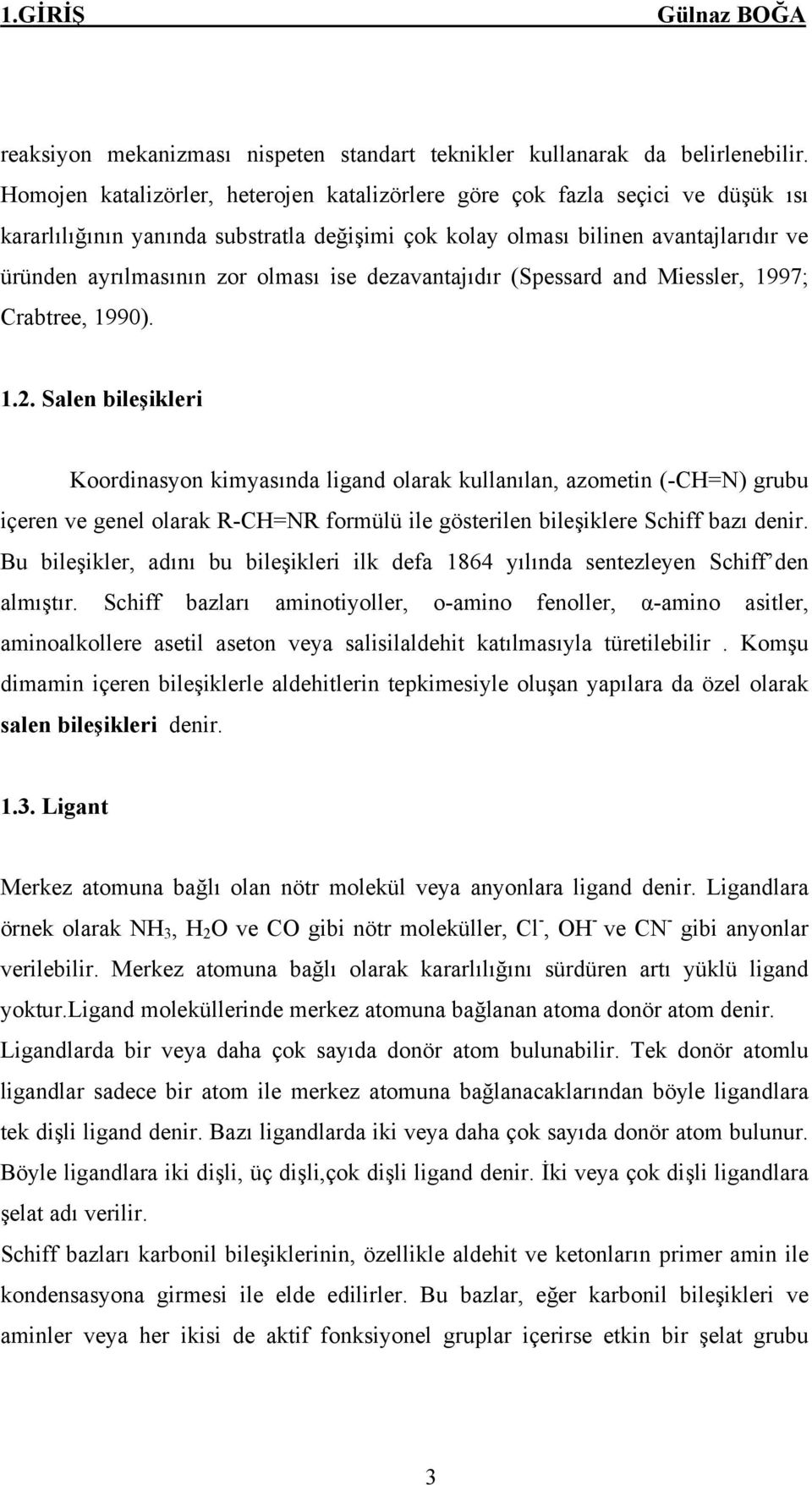ise dezavantajıdır (Spessard and Miessler, 1997; Crabtree, 1990). 1.2.