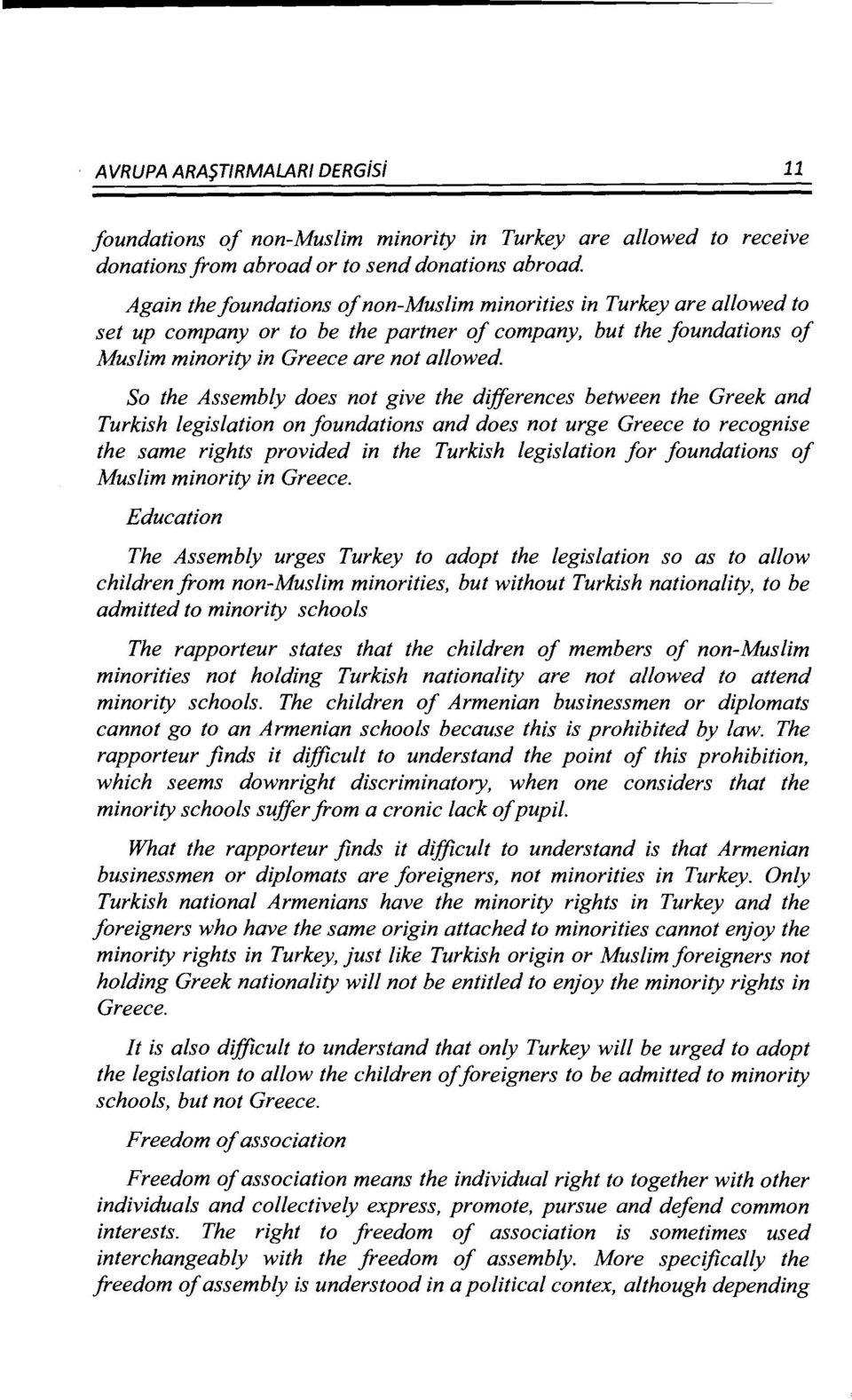 So the Assembly does not give the differences between the Greek and Turkish legislation on foundations and does not urge Greece to recognise the same rights provided in the Turkish legislation for
