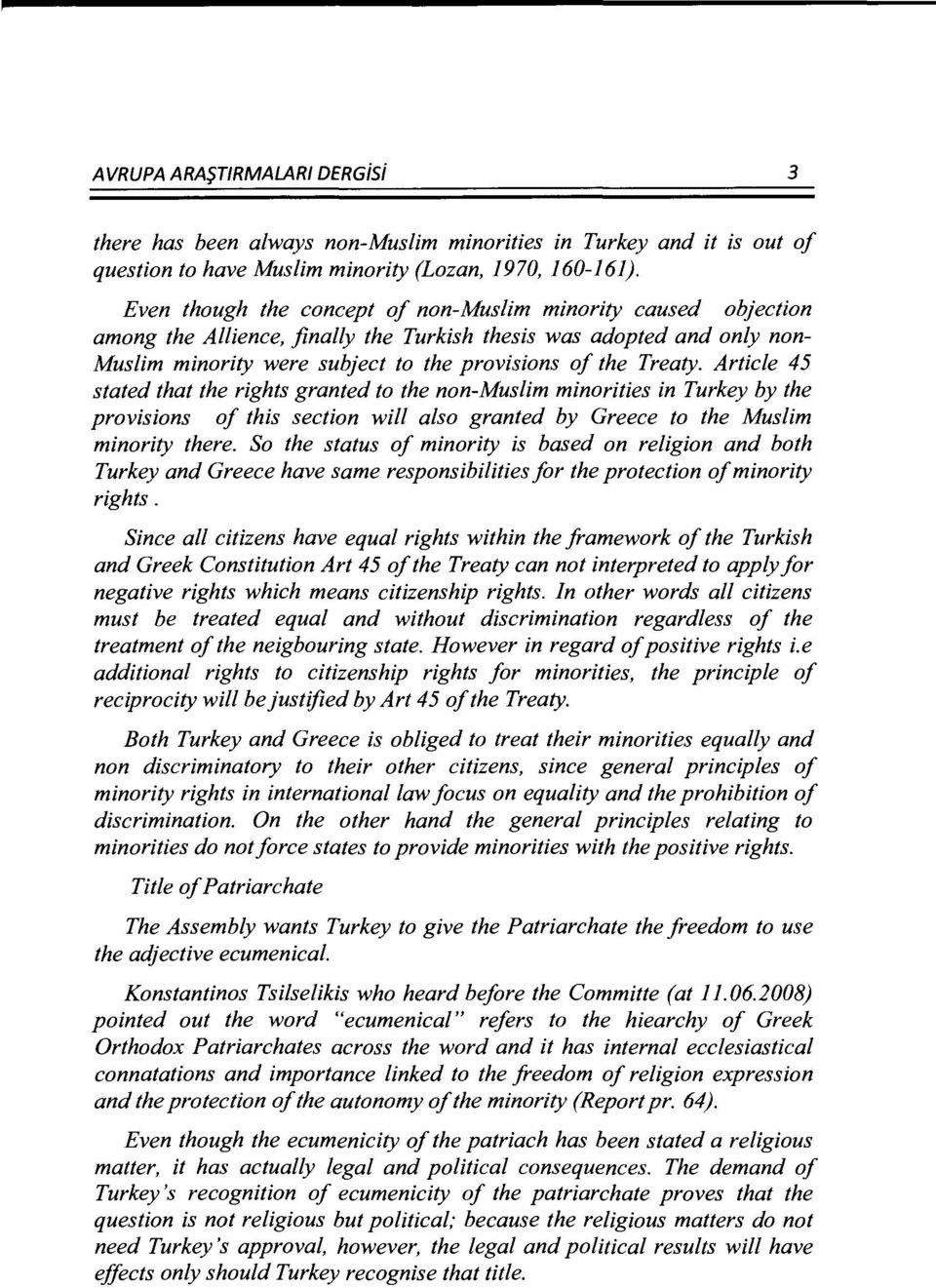 Article 45 stated that the rights granted to the non-muslim minorities in Turkey by the provzswns of this section will also granted by Greece to the Muslim minority there.