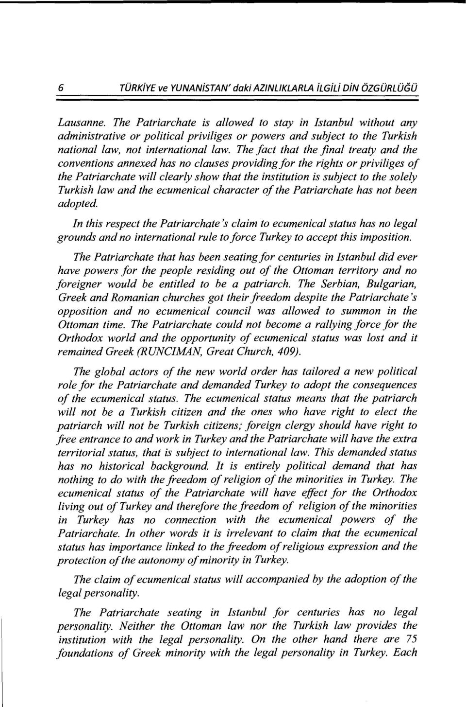 The fact that the final treaty and the conventions annexed has no clauses providing for the rights or priviliges of the Patriarchate will clearly show that the institution is subject to the solely