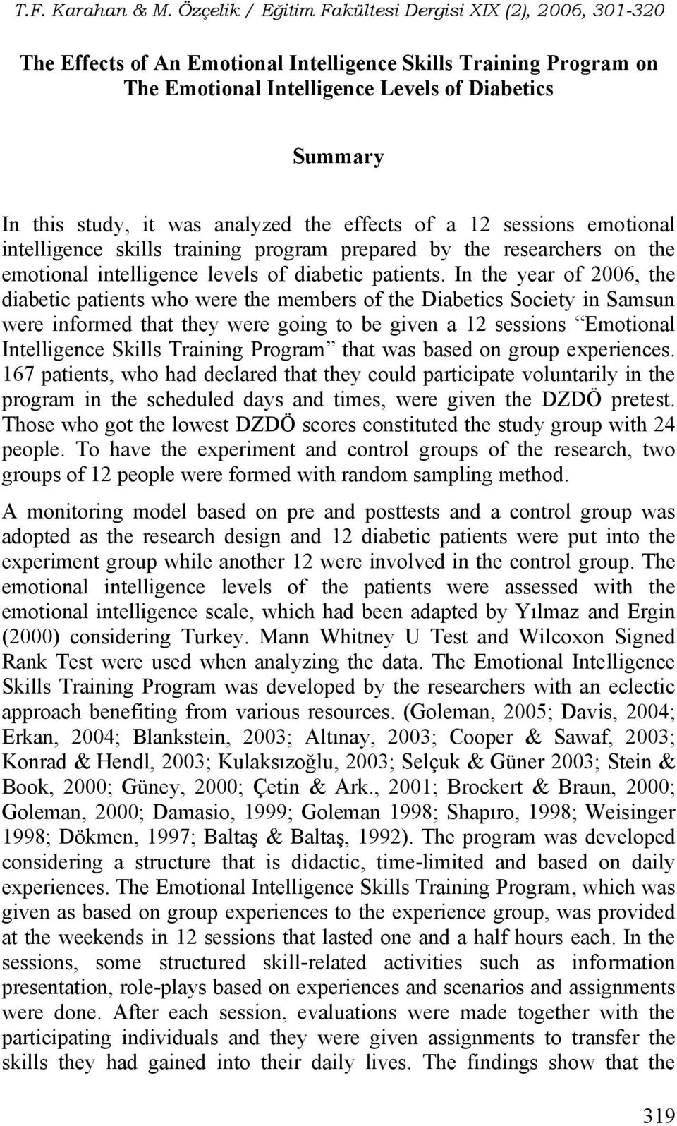 In the year of 2006, the diabetic patients who were the members of the Diabetics Society in Samsun were informed that they were going to be given a 12 sessions Emotional Intelligence Skills Training