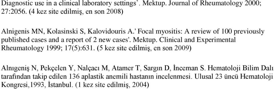 ' Focal myositis: A review of 100 previously published cases and a report of 2 new cases'. Mektup.