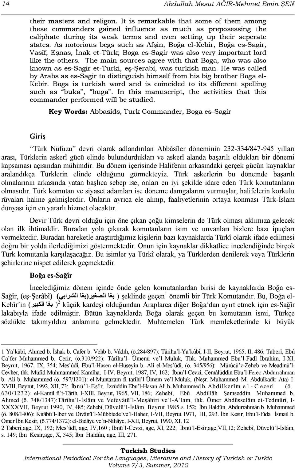 As notorious begs such as Afşin, Boğa el-kebîr, Boğa es-sagîr, Vasîf, Eşnas, İnak et-türk; Boga es-sagir was also very important lord like the others.