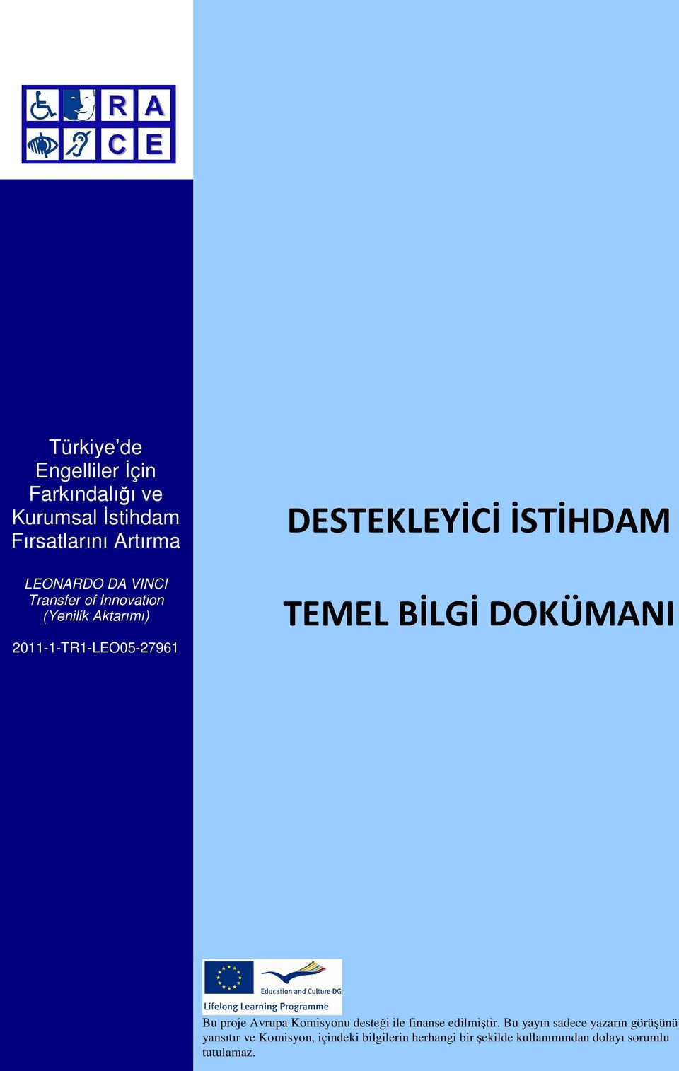 employment in practice; some examples Change management ; how to start supported employment Situation in Turkey Situation in Italy Glossary Literature Bu proje