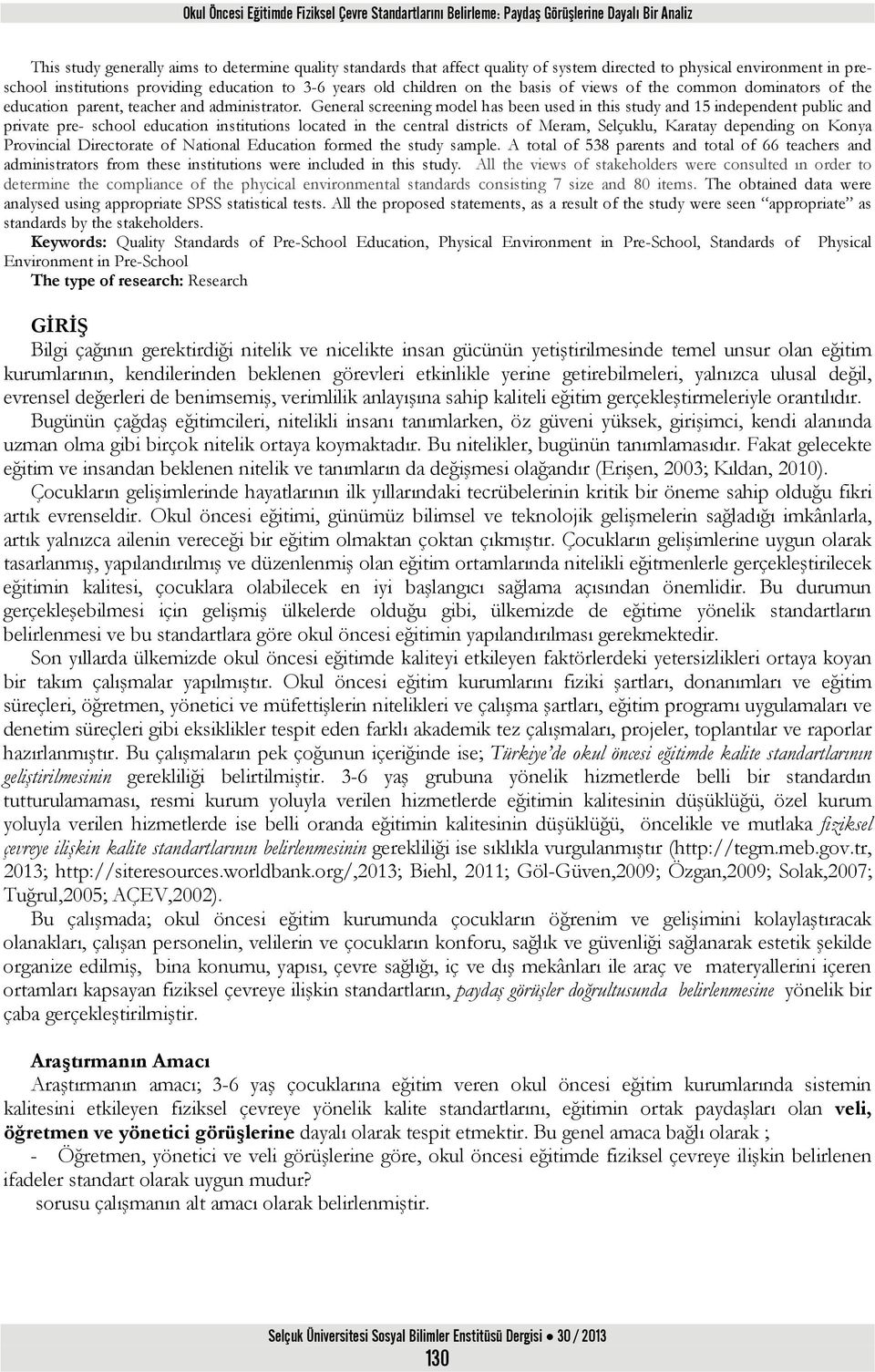 General screening model has been used in this study and 15 independent public and private pre- school education institutions located in the central districts of Meram, Selçuklu, Karatay depending on