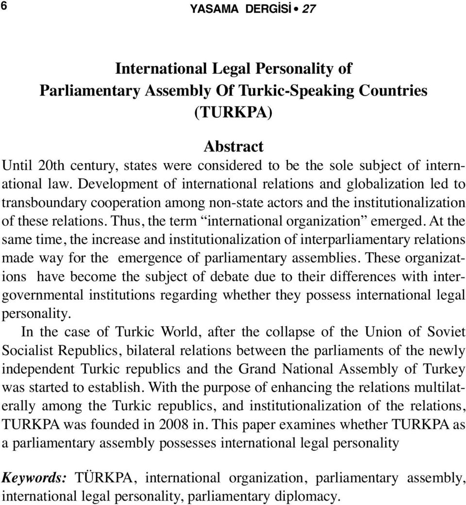 Thus, the term international organization emerged. At the same time, the increase and institutionalization of interparliamentary relations made way for the emergence of parliamentary assemblies.