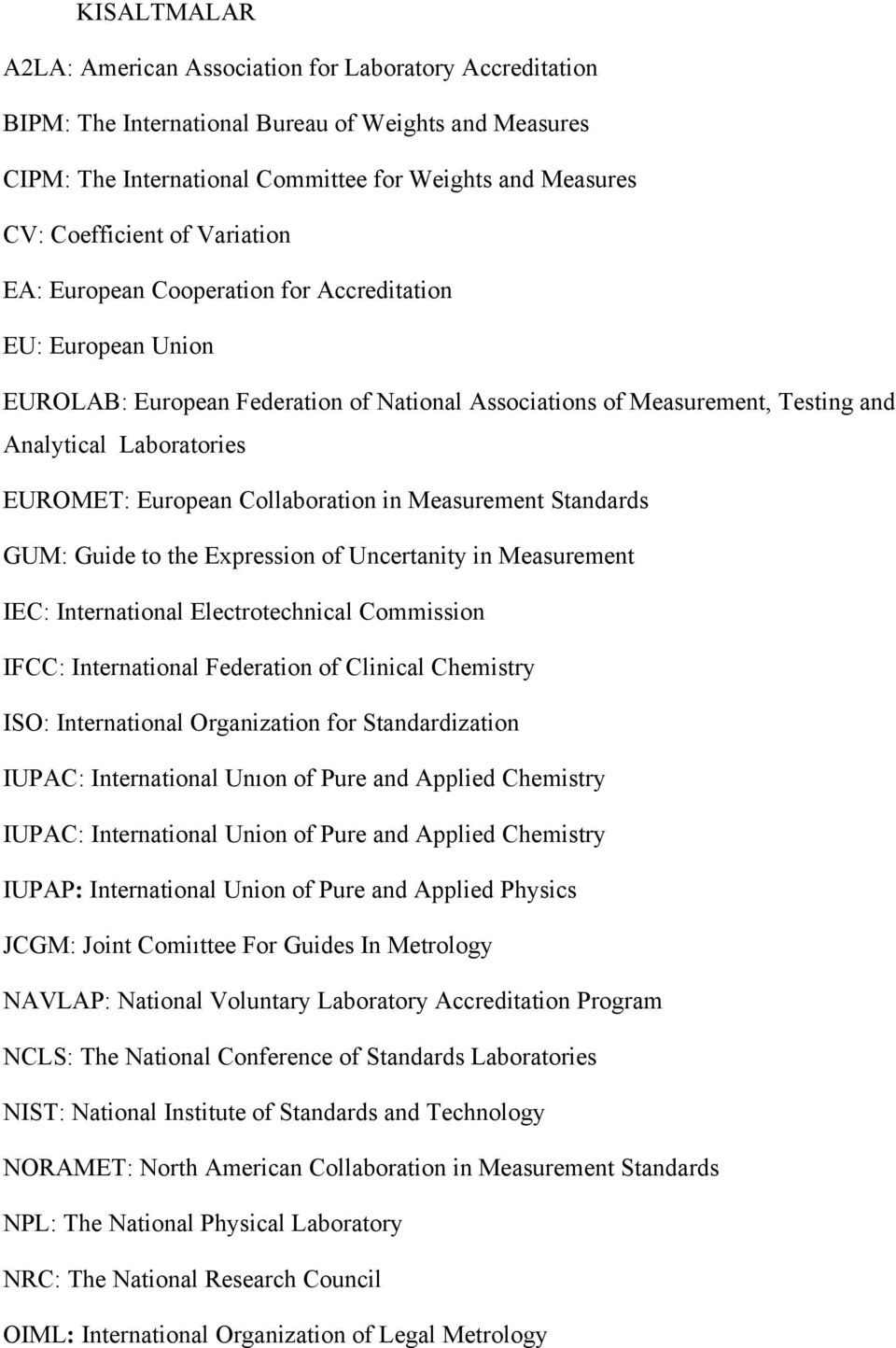 Collaboration in Measurement Standards GUM: Guide to the Expression of Uncertanity in Measurement IEC: International Electrotechnical Commission IFCC: International Federation of Clinical Chemistry