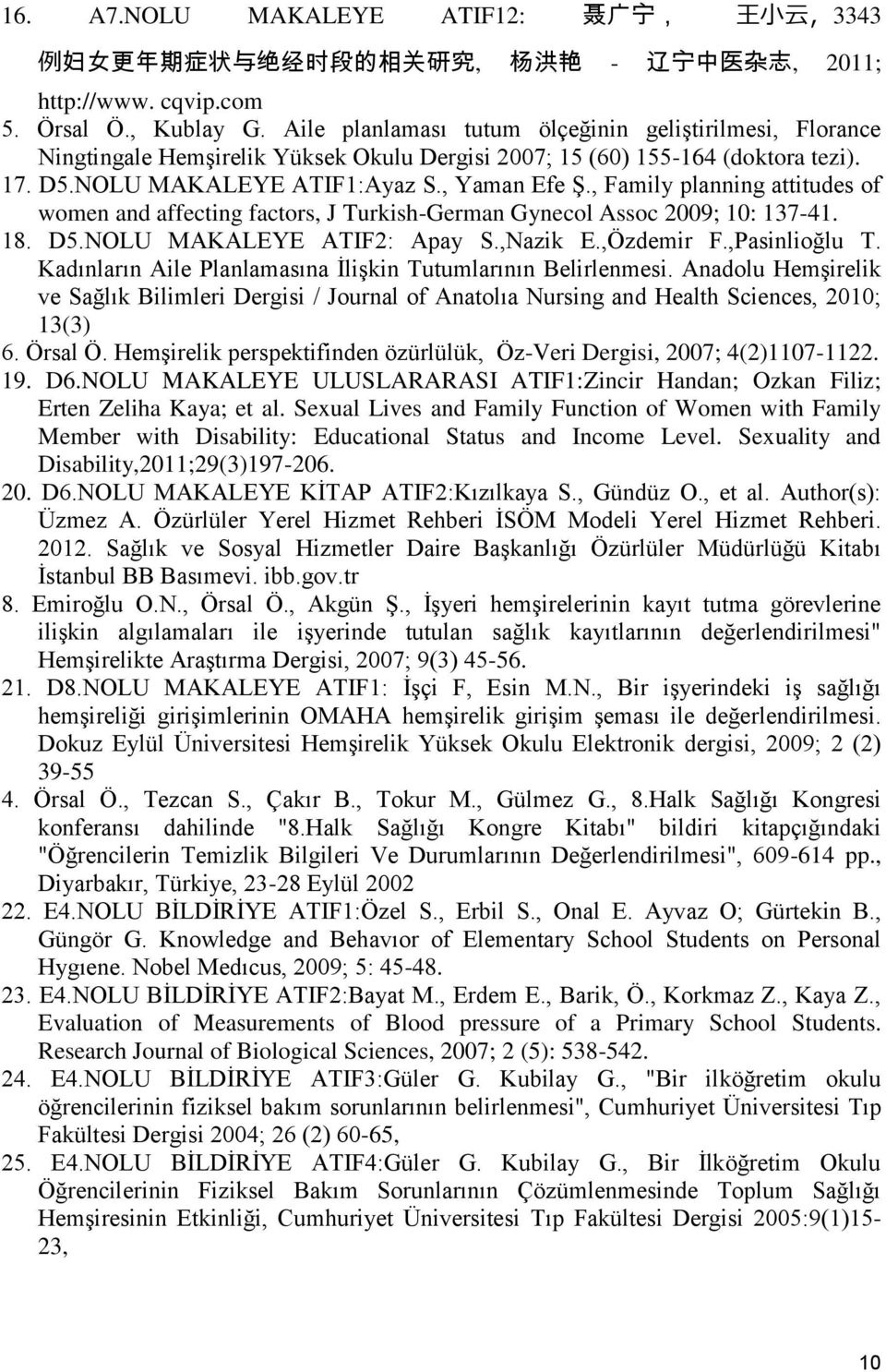 , Family planning attitudes of women and affecting factors, J Turkish-German Gynecol Assoc 2009; 10: 137-41. 18. D5.NOLU MAKALEYE ATIF2: Apay S.,Nazik E.,Özdemir F.,Pasinlioğlu T.