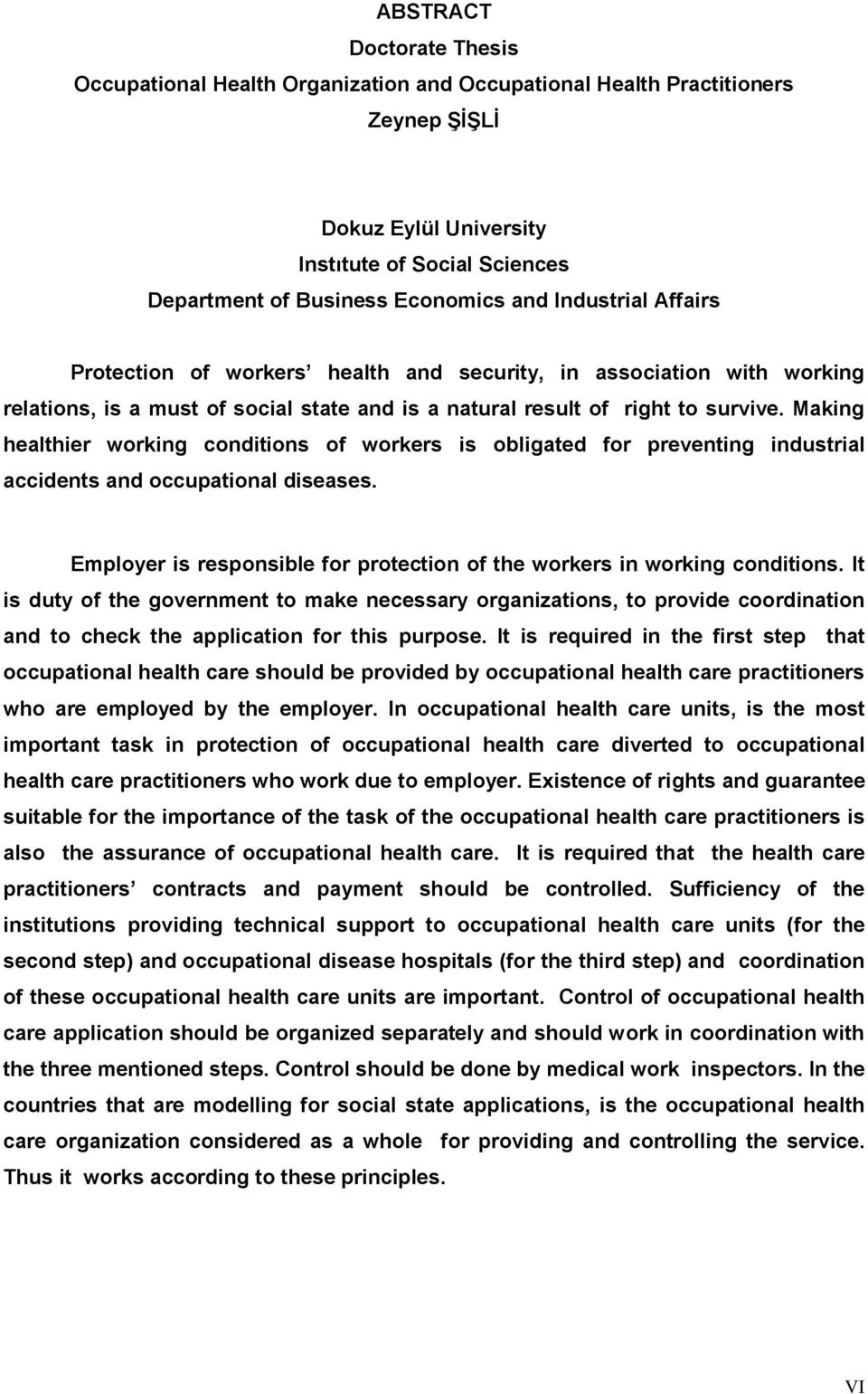 Making healthier working conditions of workers is obligated for preventing industrial accidents and occupational diseases. Employer is responsible for protection of the workers in working conditions.
