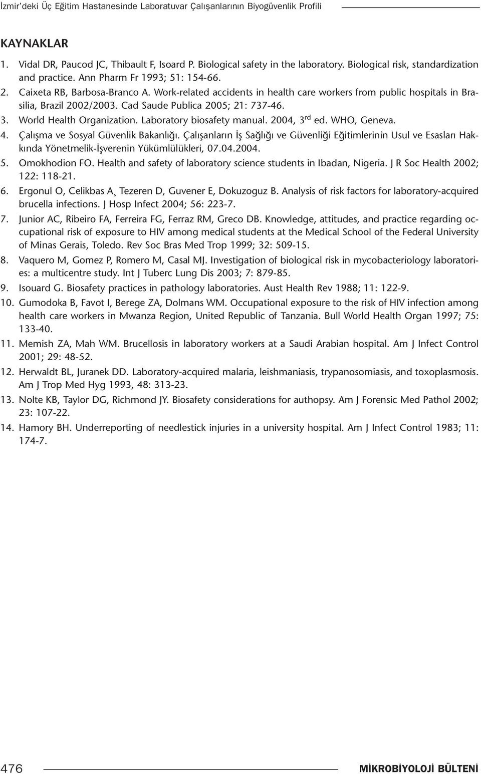 Work-related accidents in health care workers from public hospitals in Brasilia, Brazil 2002/2003. Cad Saude Publica 2005; 21: 737-46. 3. World Health Organization. Laboratory biosafety manual.