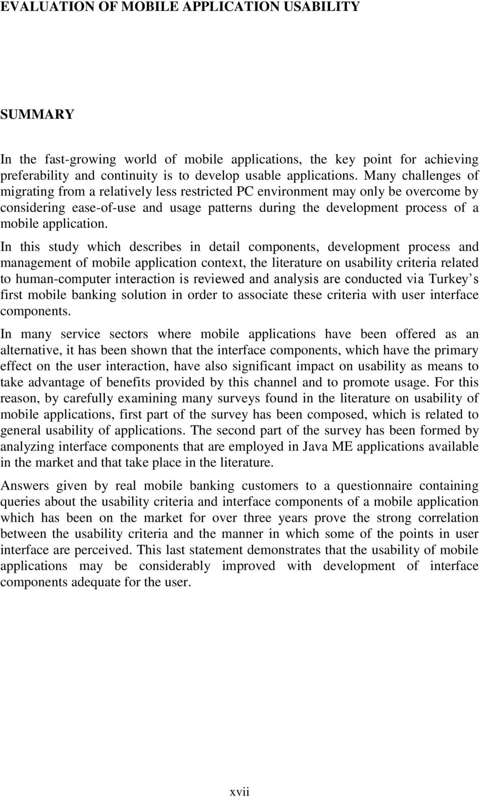 In this study which describes in detail components, development process and management of mobile application context, the literature on usability criteria related to human-computer interaction is