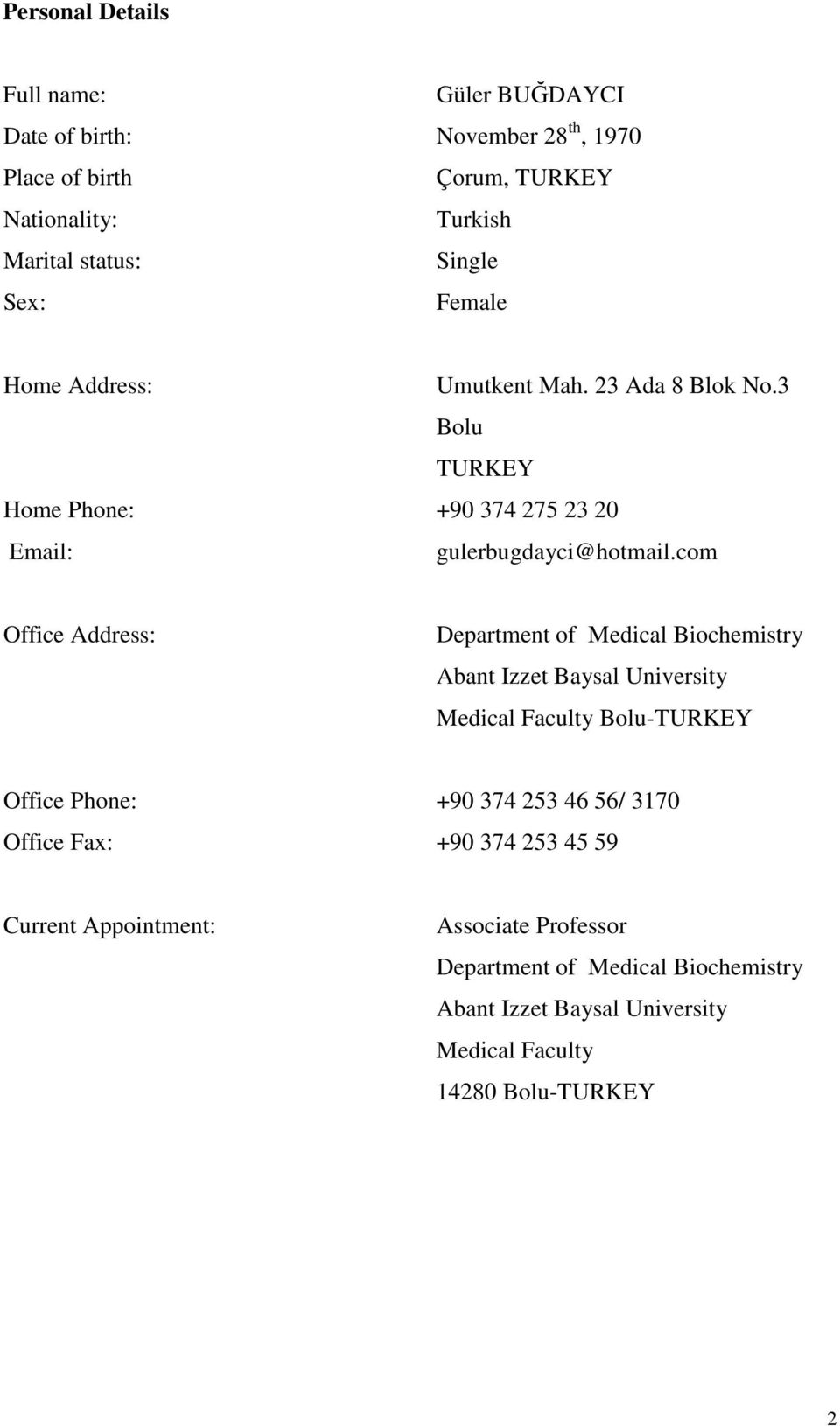 com Office Address: Department of Medical Biochemistry Abant Izzet Baysal University Medical Faculty Bolu-TURKEY Office Phone: +90 374 253 46 56/ 3170