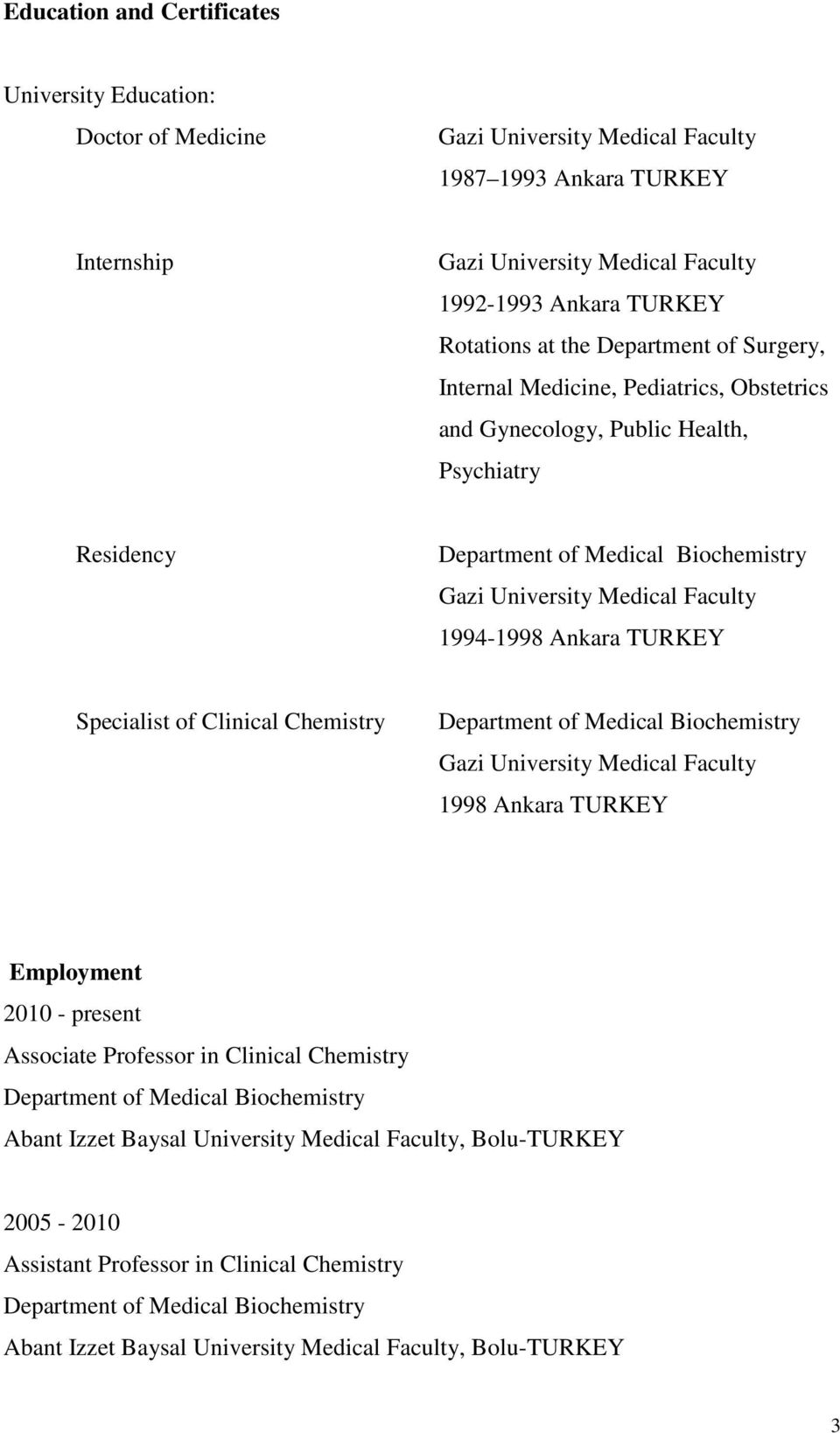 Faculty 1994-1998 Ankara TURKEY Specialist of Clinical Chemistry Department of Medical Biochemistry Gazi University Medical Faculty 1998 Ankara TURKEY Employment 2010 - present Associate Professor in
