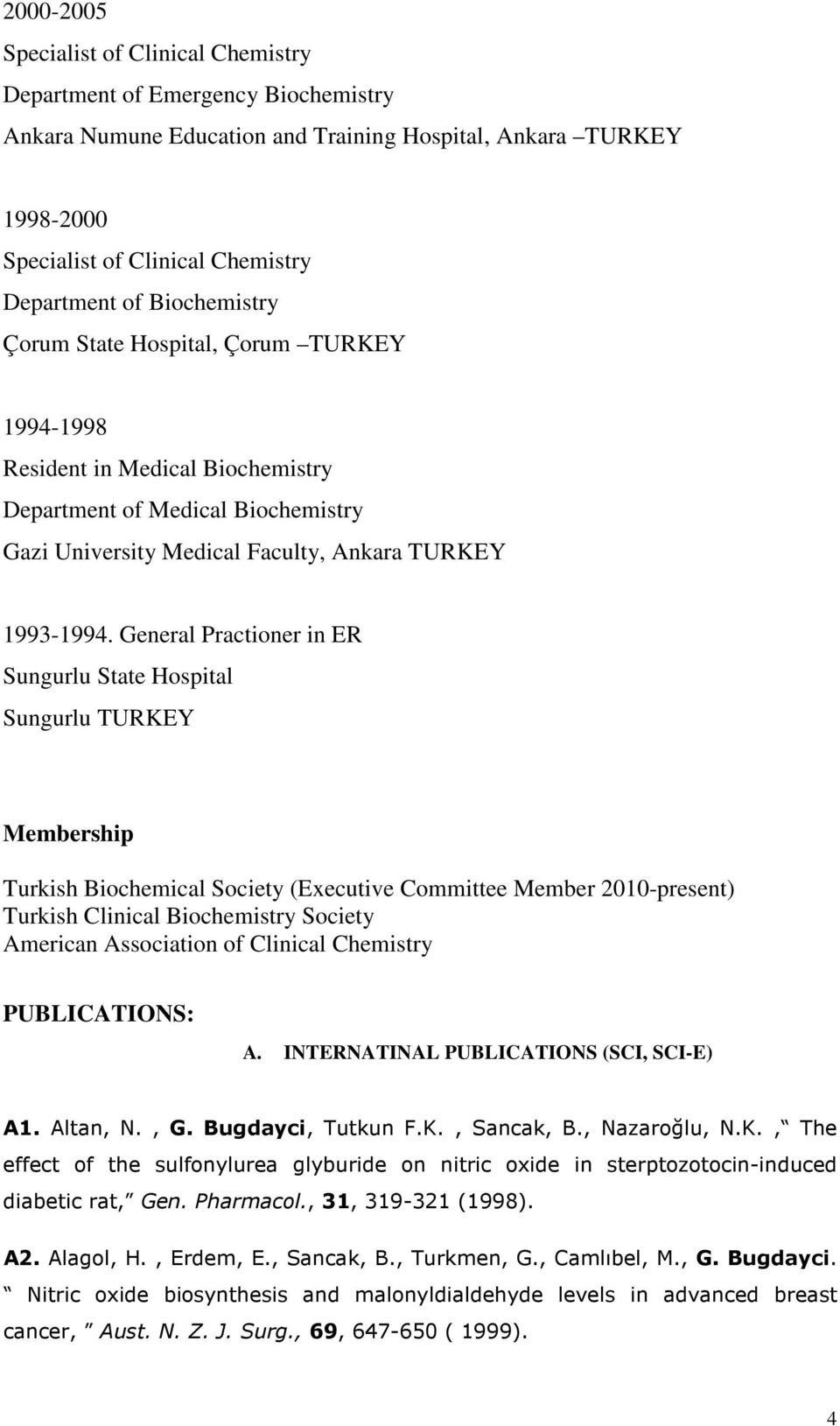 General Practioner in ER Sungurlu State Hospital Sungurlu TURKEY Membership Turkish Biochemical Society (Executive Committee Member 2010-present) Turkish Clinical Biochemistry Society American