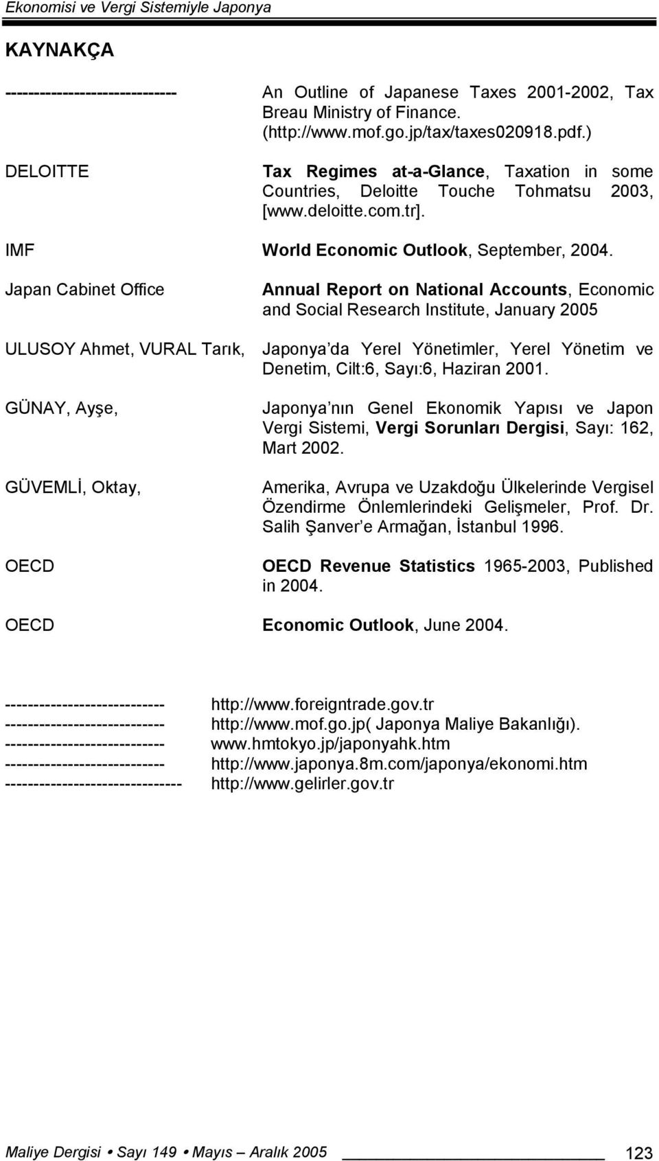 Japan Cabinet Office Annual Report on National Accounts, Economic and Social Research Institute, January 2005 ULUSOY Ahmet, VURAL Tarık, Japonya da Yerel Yönetimler, Yerel Yönetim ve Denetim, Cilt:6,
