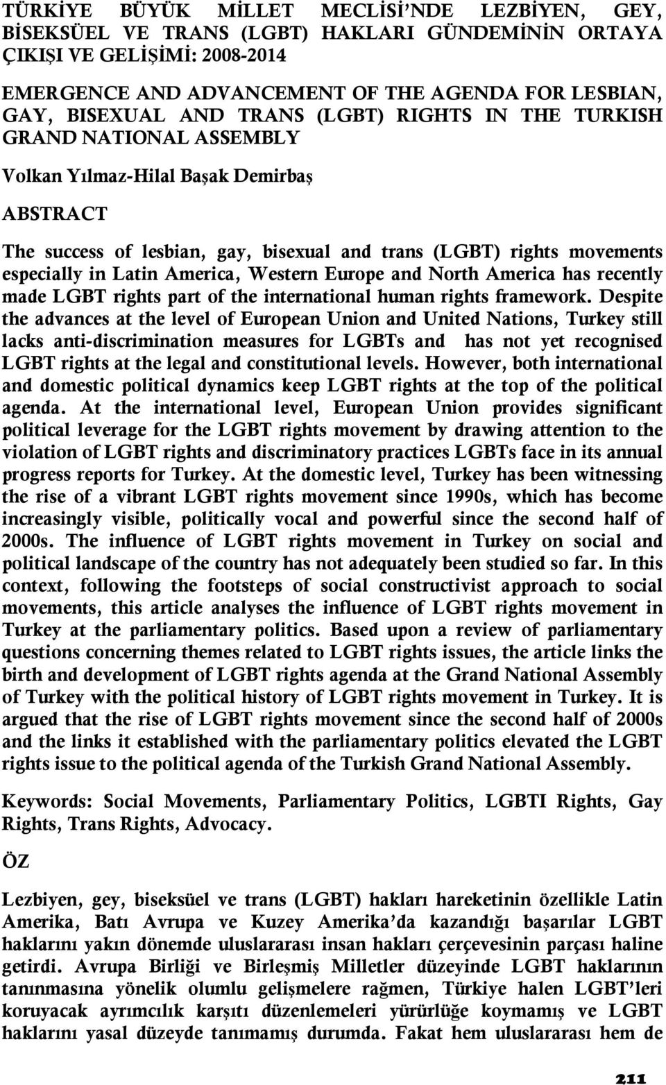 America, Western Europe and North America has recently made LGBT rights part of the international human rights framework.