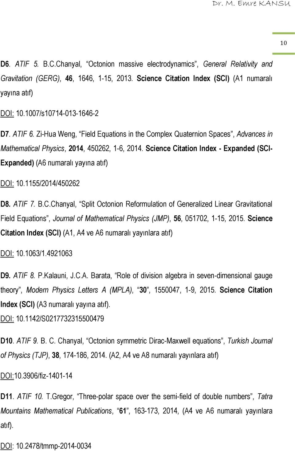 Science Citation Index - Expanded (SCI- Expanded) (A6 numaralı yayına atıf) DOI: 10.1155/2014/450262 D8. ATIF 7. B.C.Chanyal, Split Octonion Reformulation of Generalized Linear Gravitational Field Equations, Journal of Mathematical Physics (JMP), 56, 051702, 1-15, 2015.