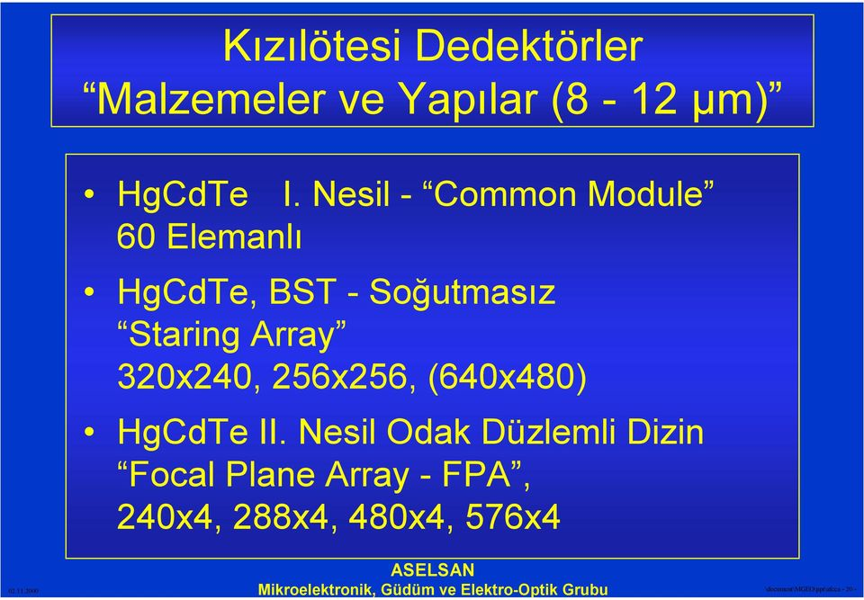 Array 320x240, 256x256, (640x480) HgCdTe II.