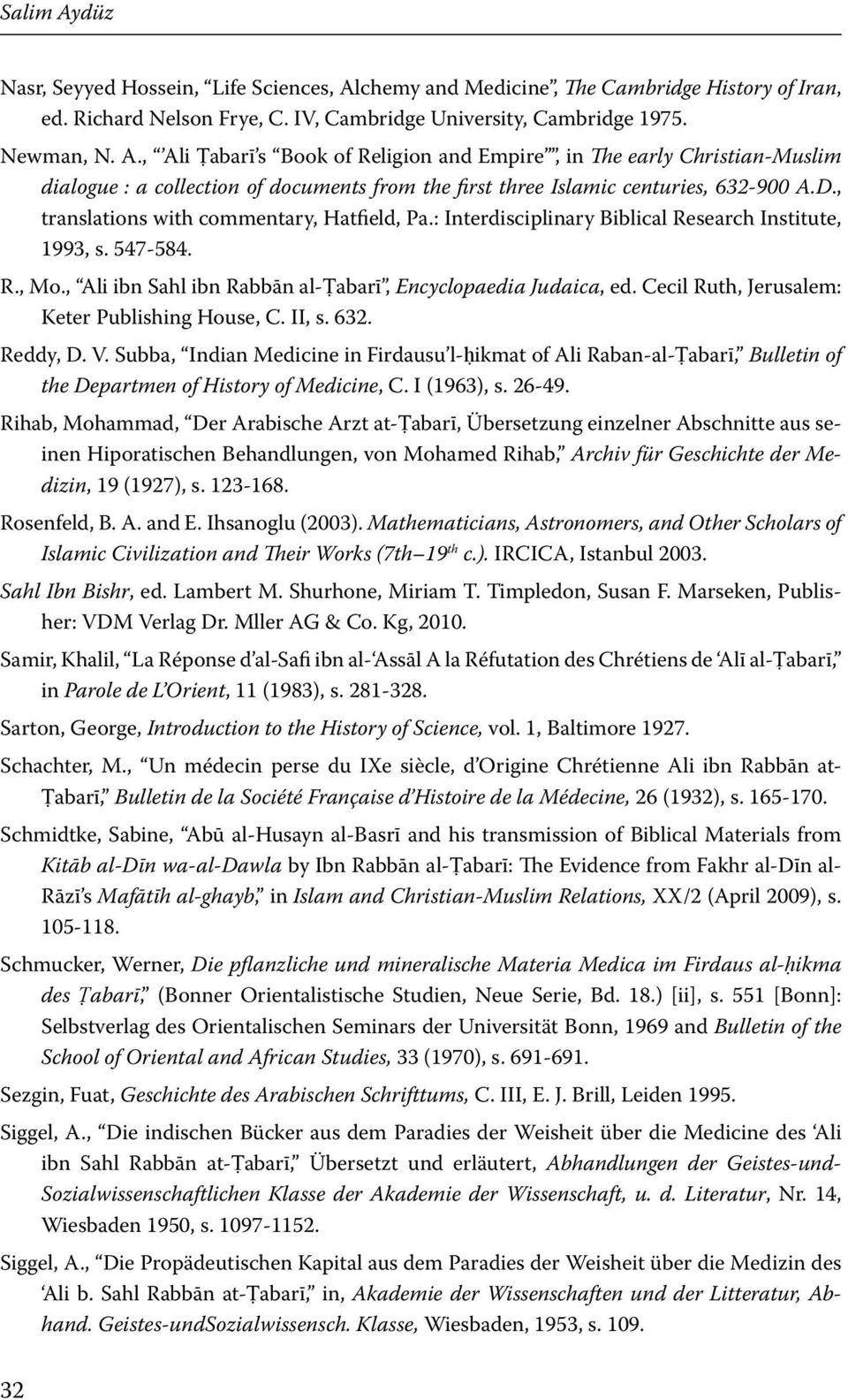 Cecil Ruth, Jerusalem: Keter Publishing House, C. II, s. 632. Reddy, D. V. Subba, Indian Medicine in Firdausu l-ḥikmat of Ali Raban-al-Ṭabarī, Bulletin of the Departmen of History of Medicine, C.