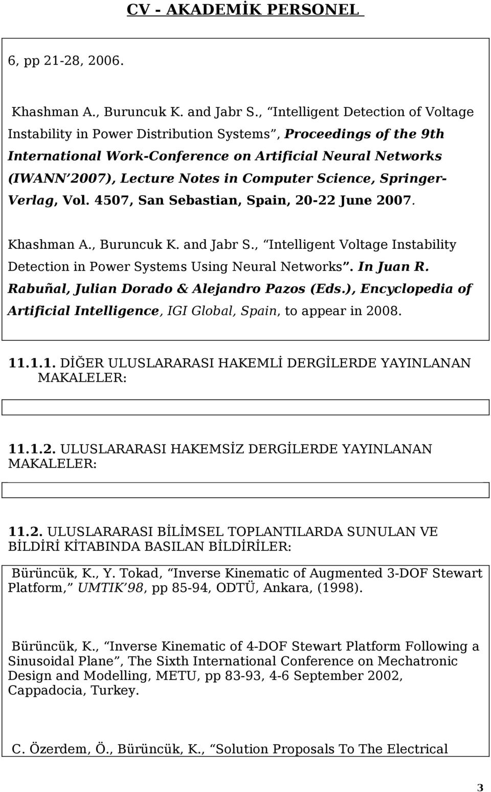 Computer Science, Springer- Verlag, Vol. 4507, San Sebastian, Spain, 20-22 June 2007. Khashman A., Buruncuk K. and Jabr S.