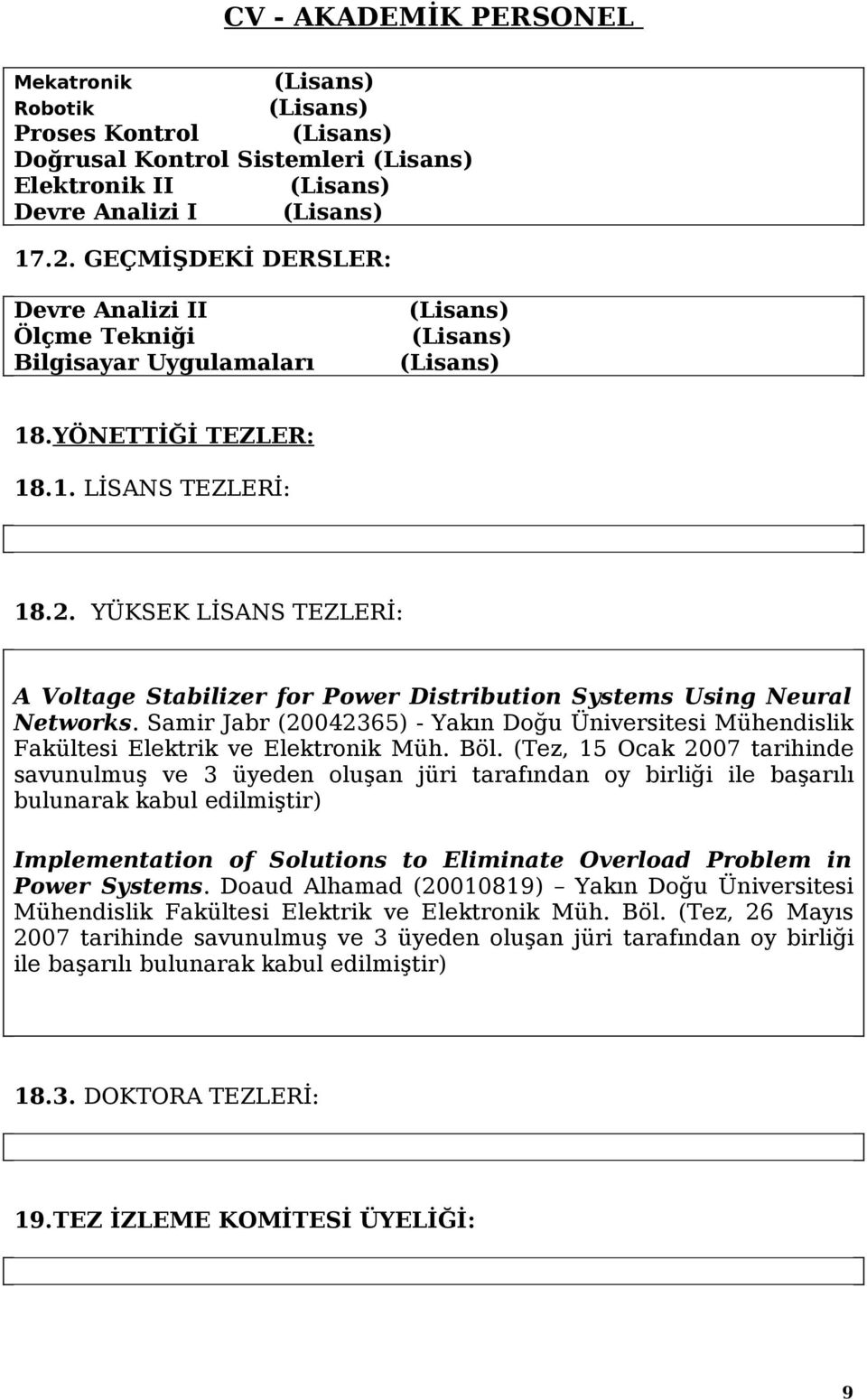 Böl. (Tez, 15 Ocak 2007 tarihinde savunulmuş ve 3 üyeden oluşan jüri tarafından oy birliği ile başarılı bulunarak kabul edilmiştir) Implementation of Solutions to Eliminate Overload Problem in Power
