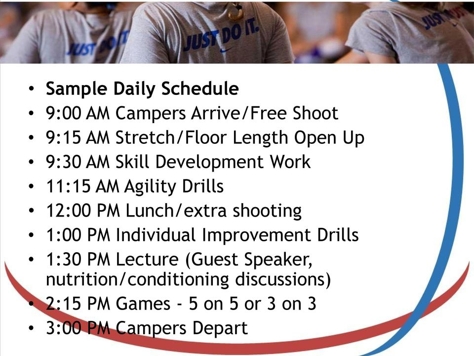 shooting 1:00 PM Individual Improvement Drills 1:30 PM Lecture (Guest Speaker,