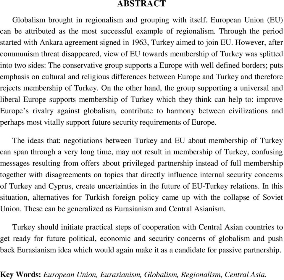 However, after communism threat disappeared, view of EU towards membership of Turkey was splitted into two sides: The conservative group supports a Europe with well defined borders; puts emphasis on