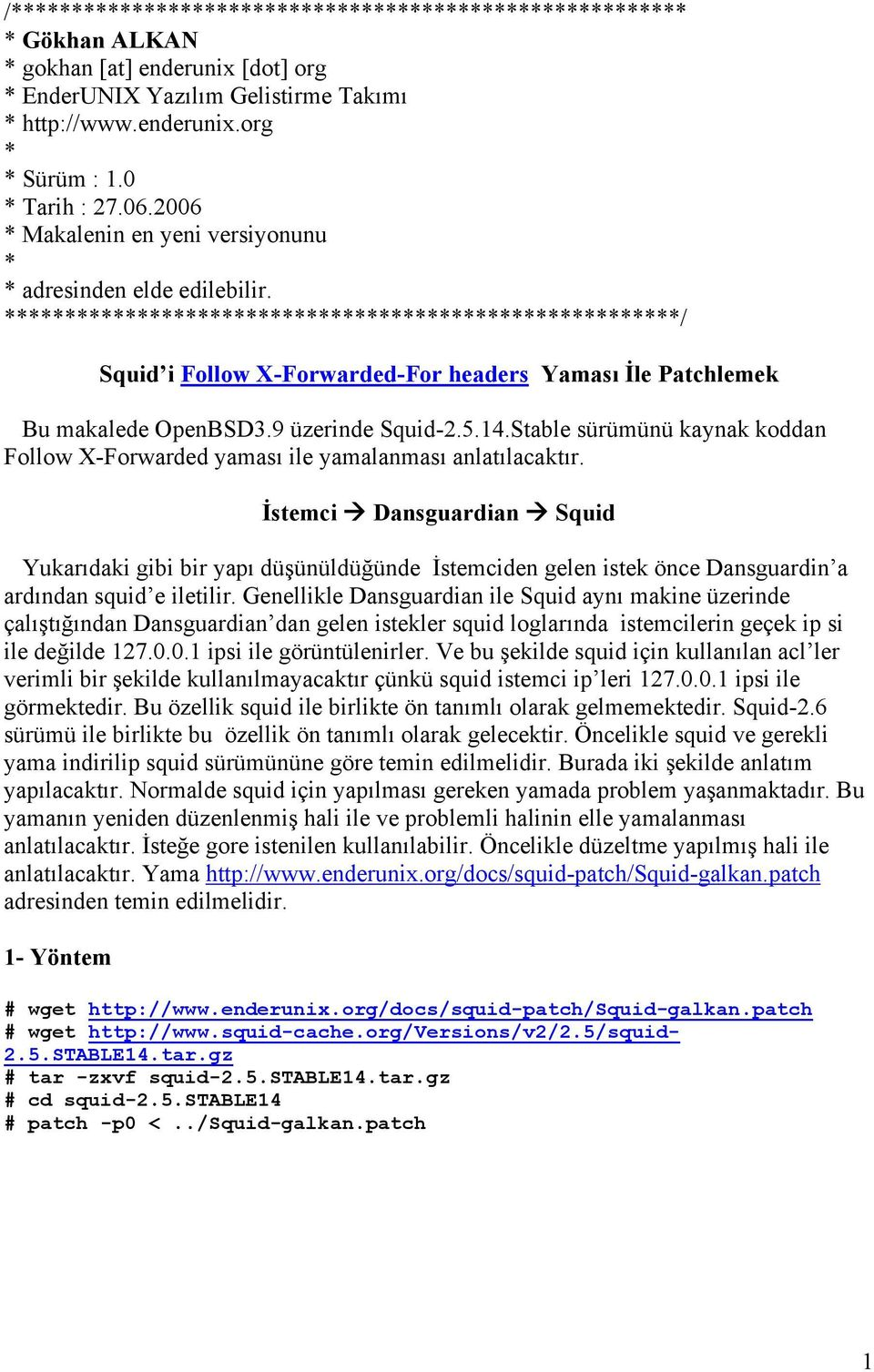 ********************************************************/ Squid i Follow X-Forwarded-For headers Yaması İle Patchlemek Bu makalede OpenBSD3.9 üzerinde Squid-2.5.14.