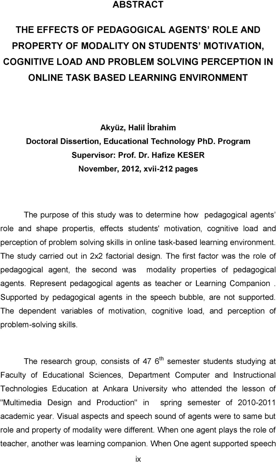 Hafize KESER November, 2012, xvii-212 pages The purpose of this study was to determine how pedagogical agents role and shape propertis, effects students' motivation, cognitive load and perception of