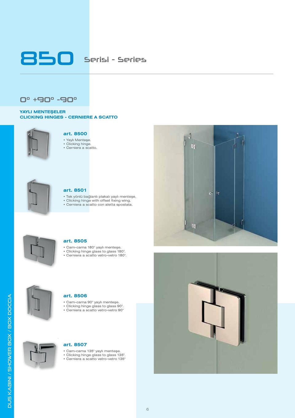 Cerniera a scatto vetro-vetro 180. DUS KABINI / Shower BOX / box doccia art. 8506 Cam-cama 90 yaylı menteşe. Clicking hinge glass to glass 90.