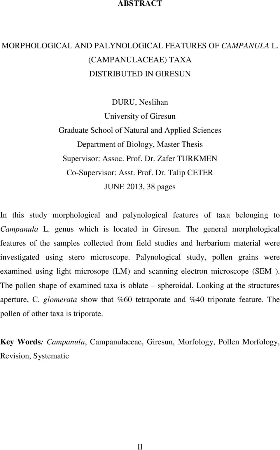 Zafer TURKMEN Co-Supervisor: Asst. Prof. Dr. Talip CETER JUNE 2013, 38 pages In this study morphological and palynological features of taxa belonging to Campanula L. genus which is located in Giresun.